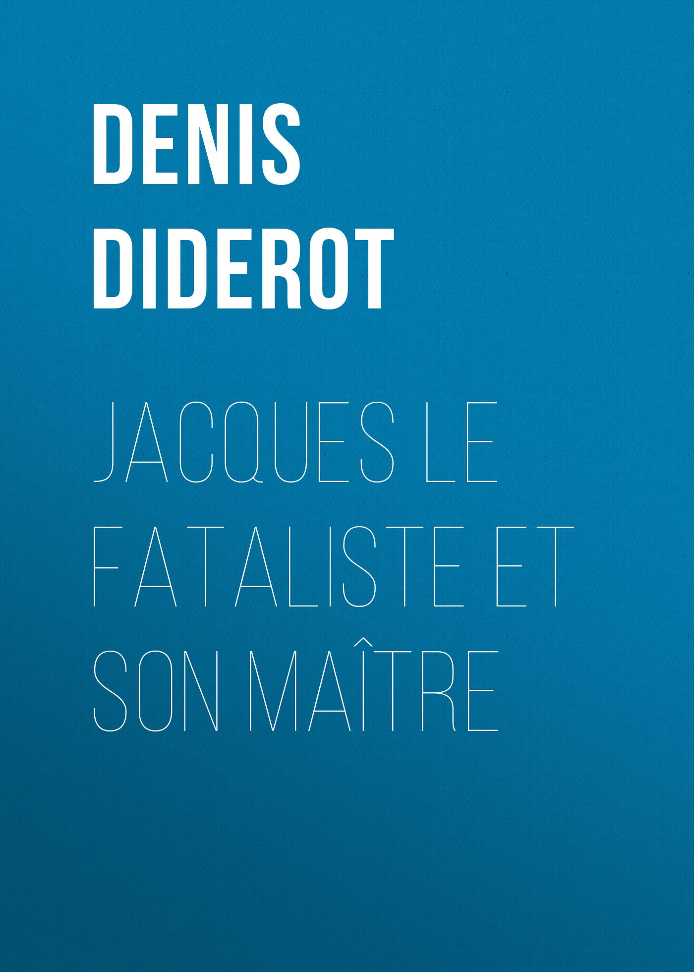 Denis Diderot Jacques le fataliste et son maître