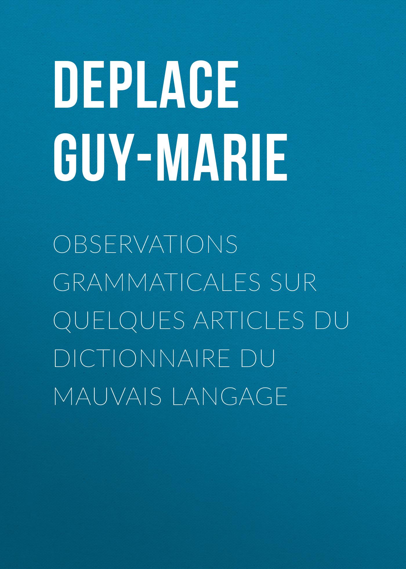 Deplace Guy-Marie Observations grammaticales sur quelques articles du Dictionnaire du mauvais langage