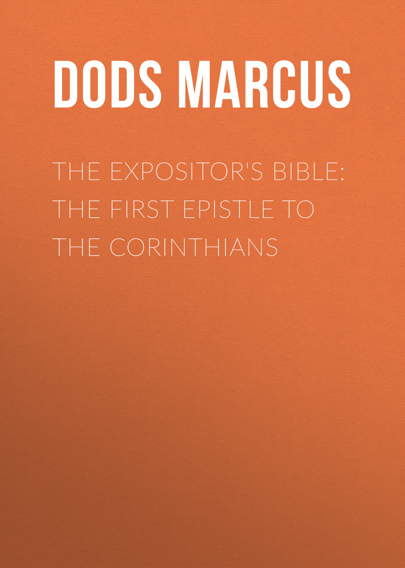Dods Marcus The Expositor's Bible: The First Epistle to the Corinthians my first bible stories the nativity
