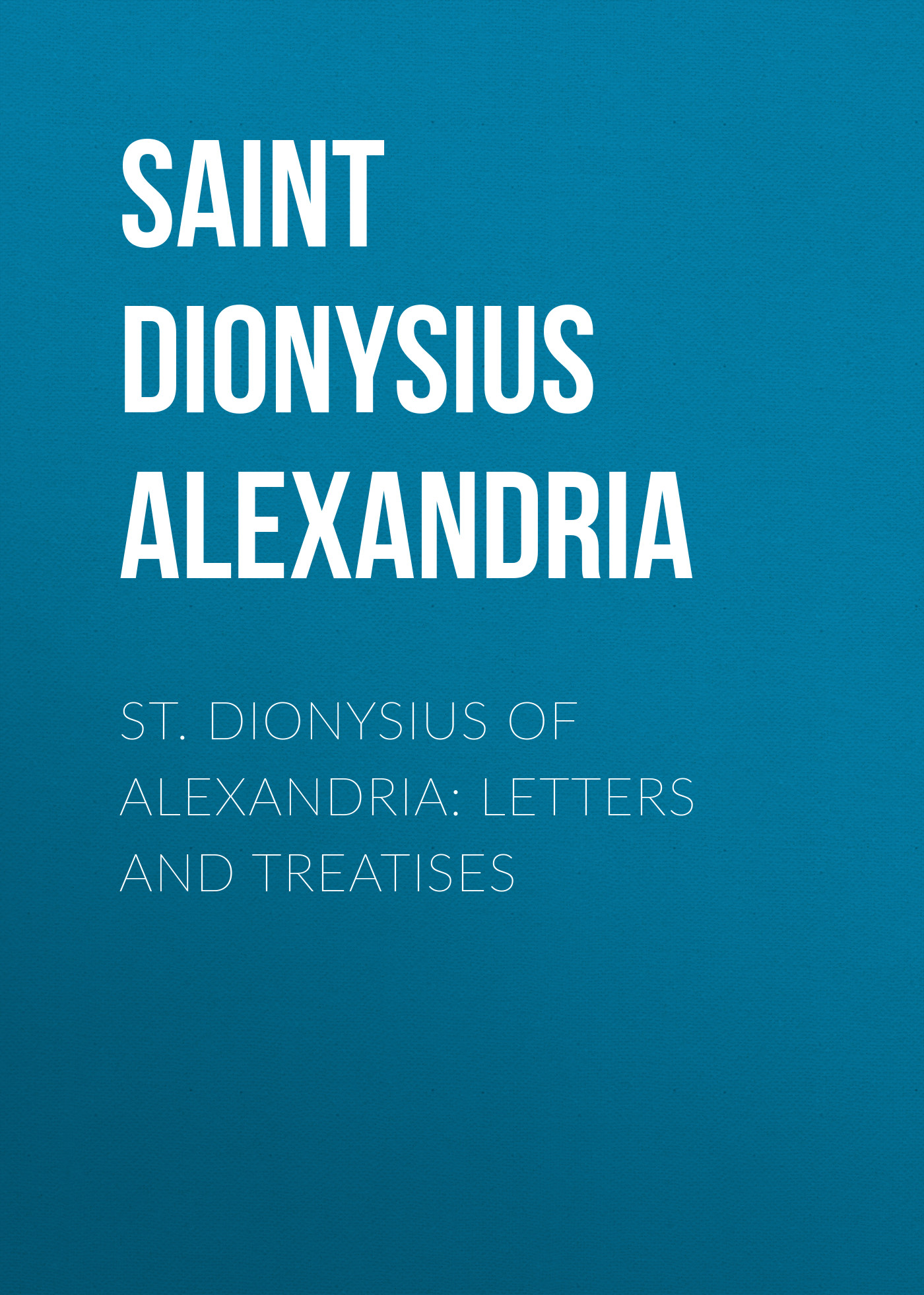Saint Dionysius of Alexandria St. Dionysius of Alexandria: Letters and Treatises saint athanasius select treatises of st athanasius in controversy