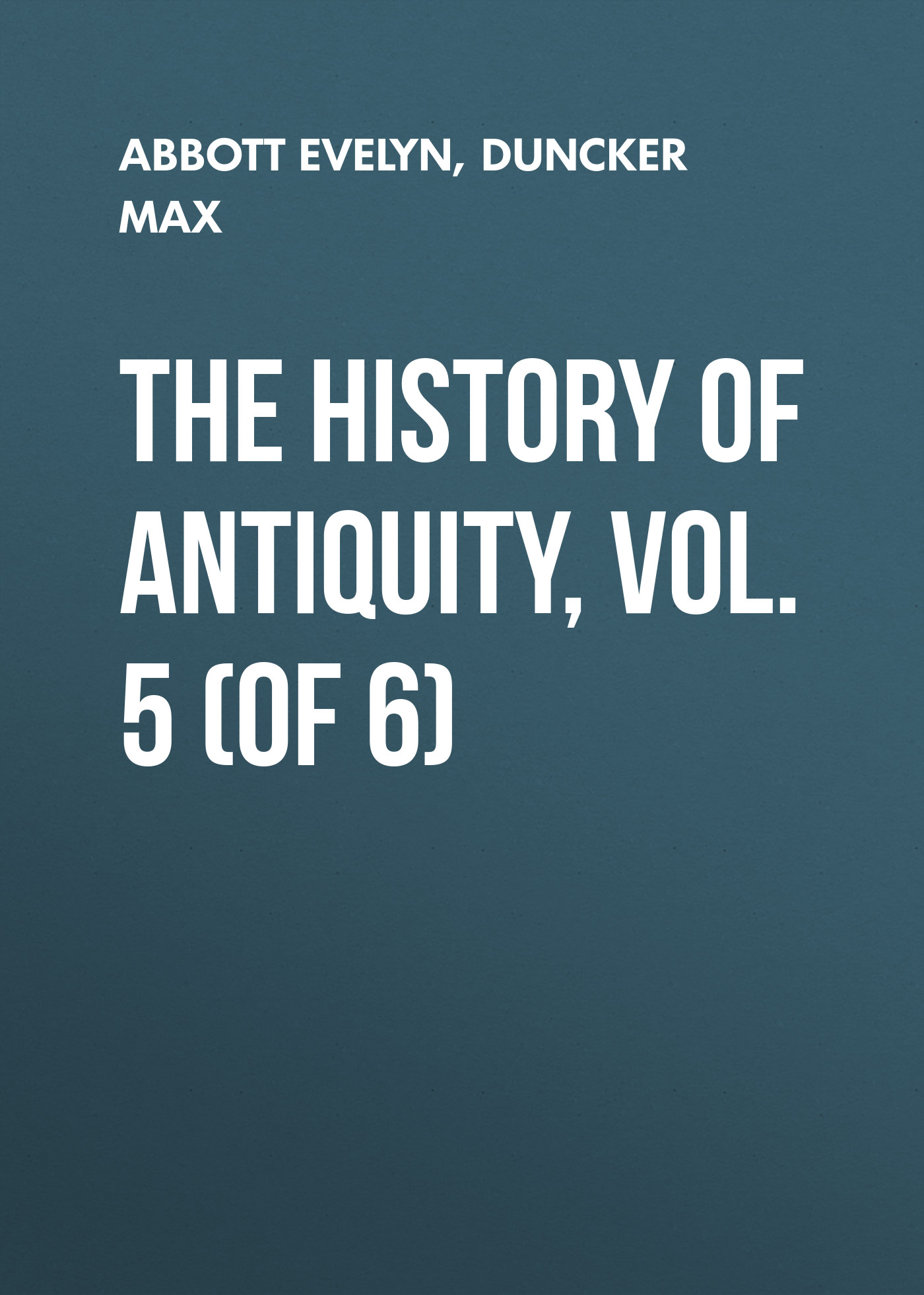 Duncker Max The History of Antiquity, Vol. 5 (of 6) duncker max the history of antiquity vol 4 of 6