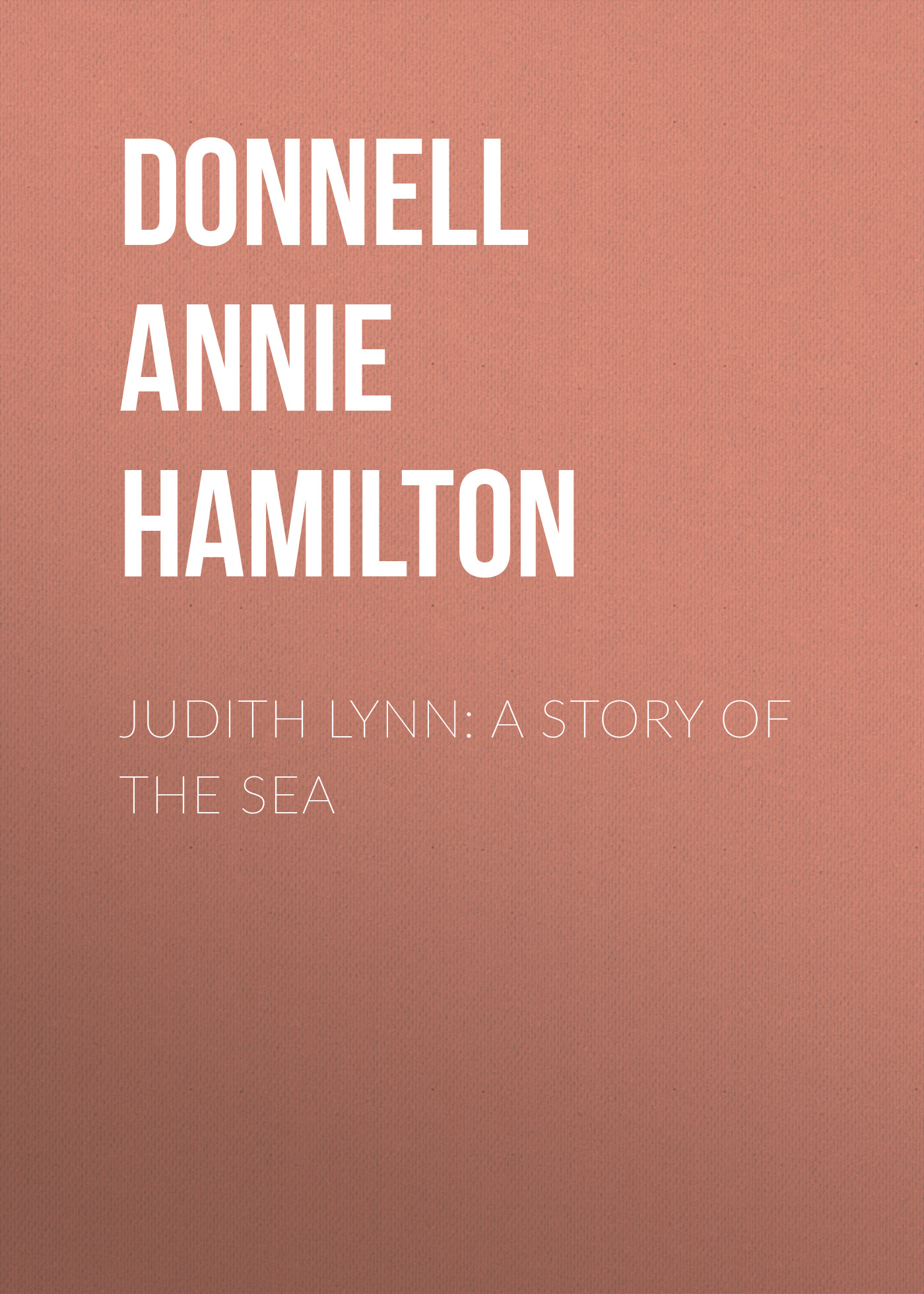 Donnell Annie Hamilton Judith Lynn: A Story of the Sea цена