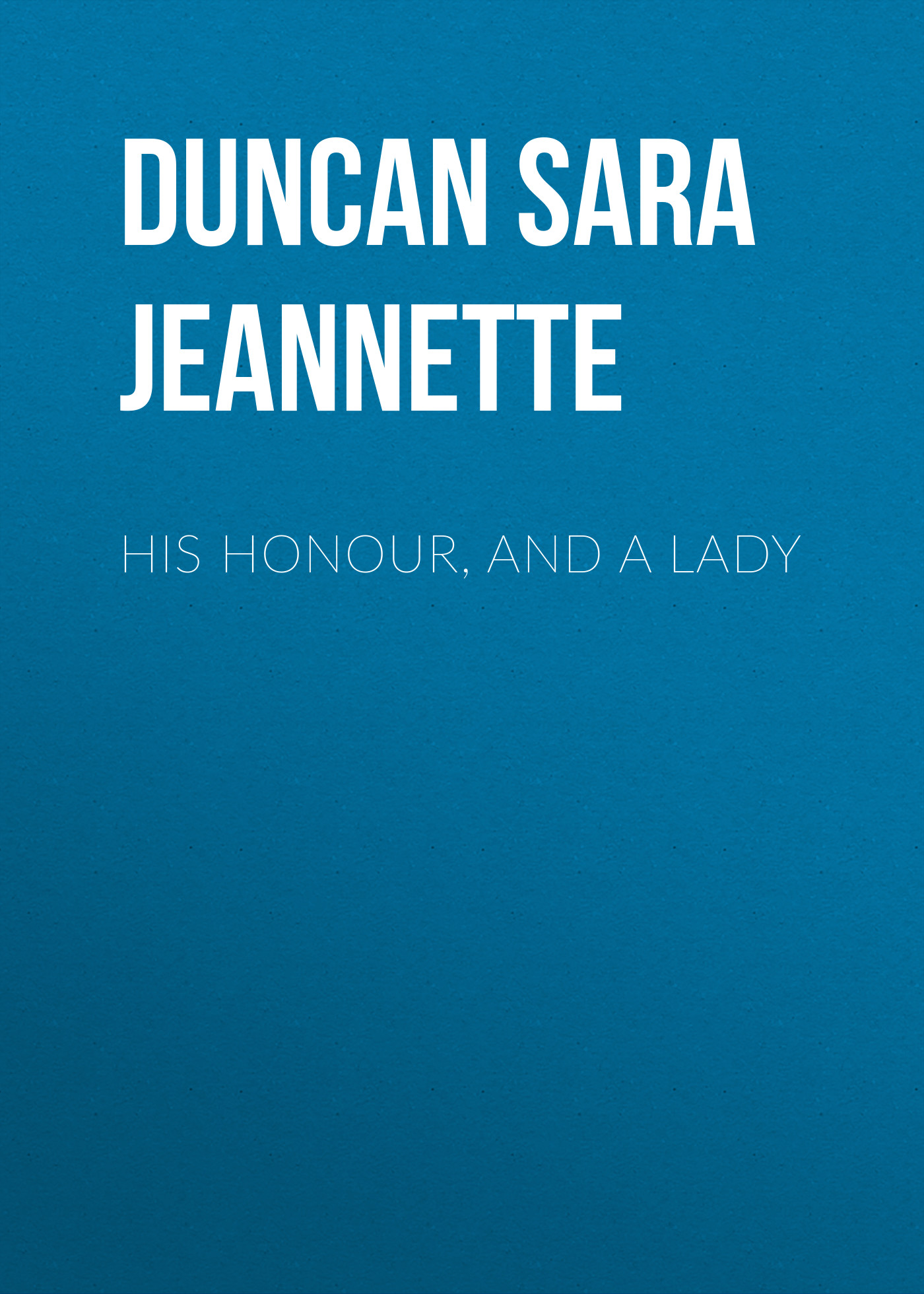 Duncan Sara Jeannette His Honour, and a Lady duncan sara jeannette his honour and a lady