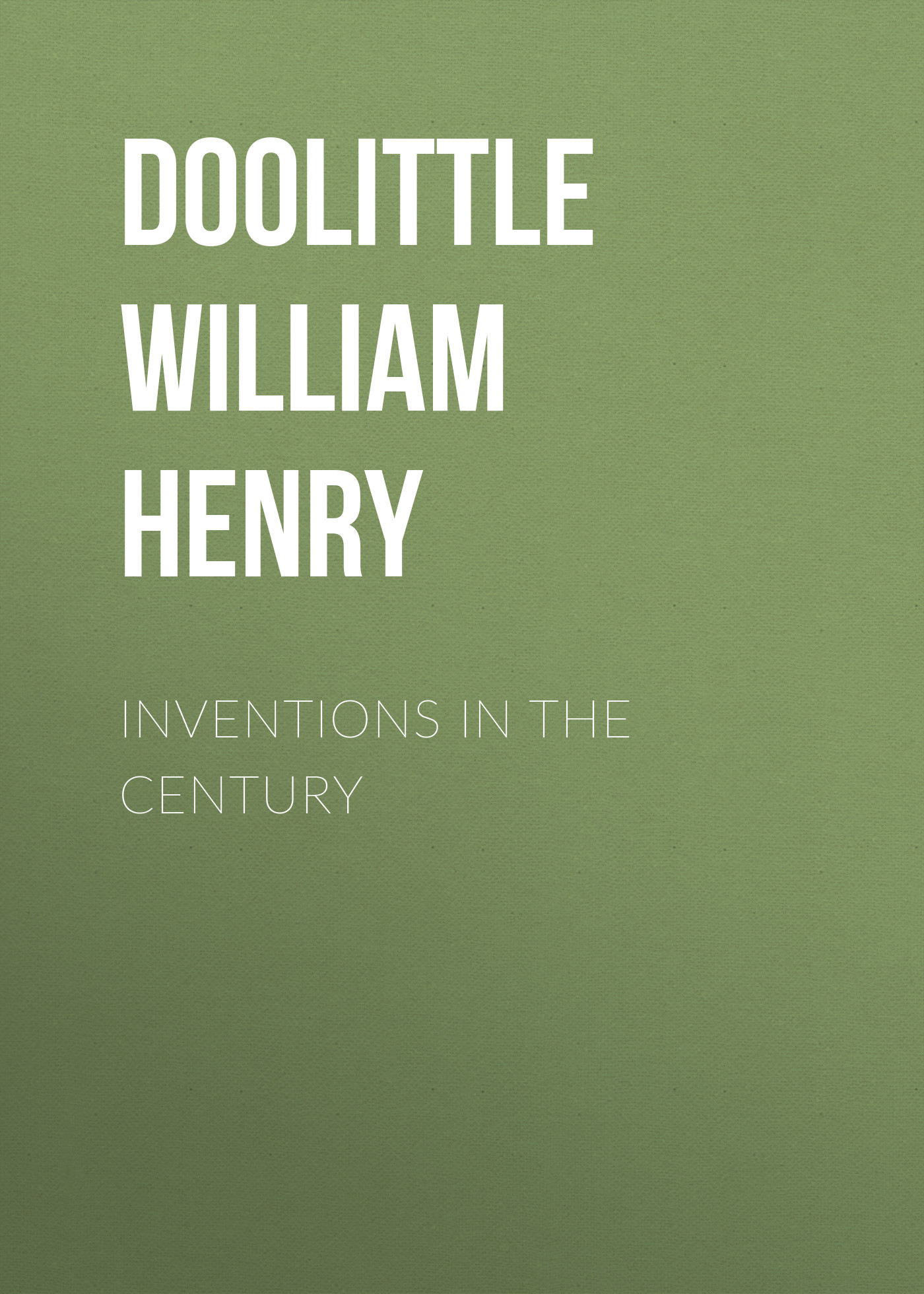 Doolittle William Henry Inventions in the Century