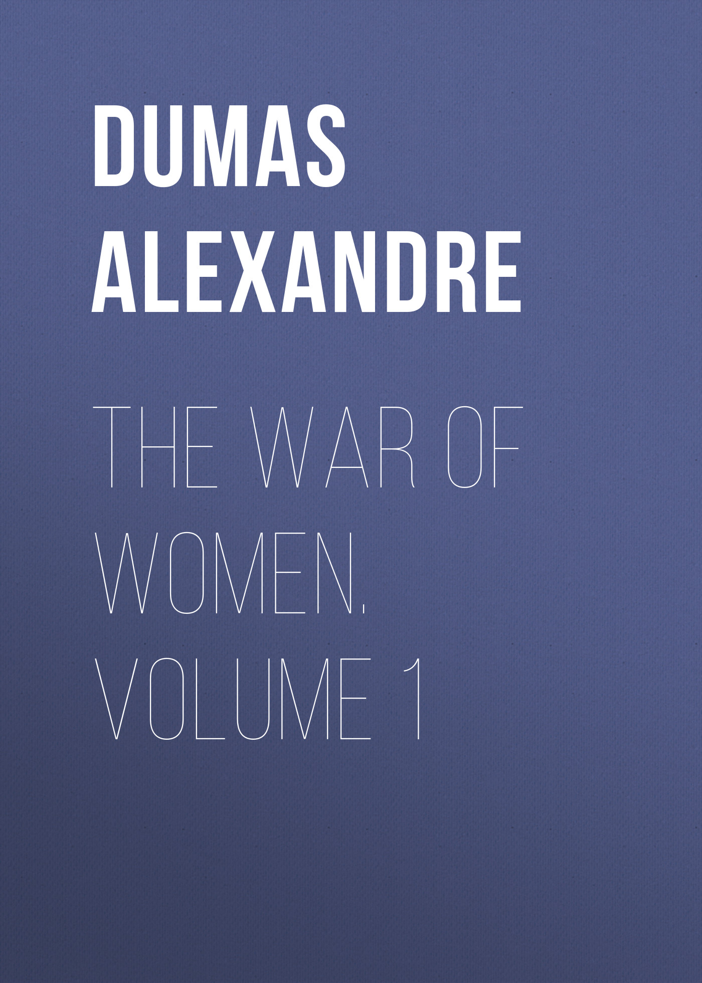 Александр Дюма The War of Women. Volume 1 александр дюма the countess of saint geran