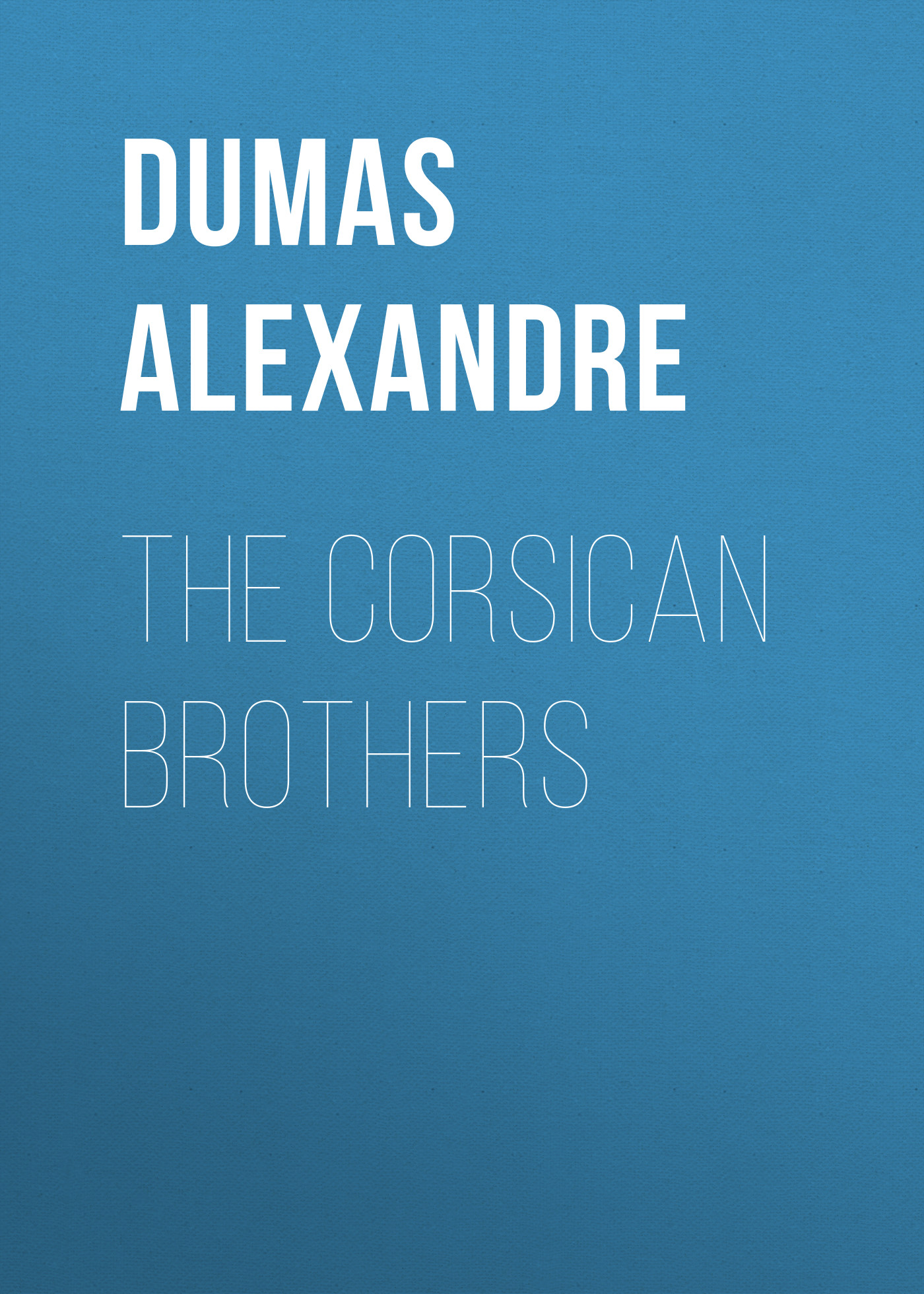Александр Дюма The Corsican Brothers александр дюма the she wolves of machecoul to which is added the corsican brothers volume 2