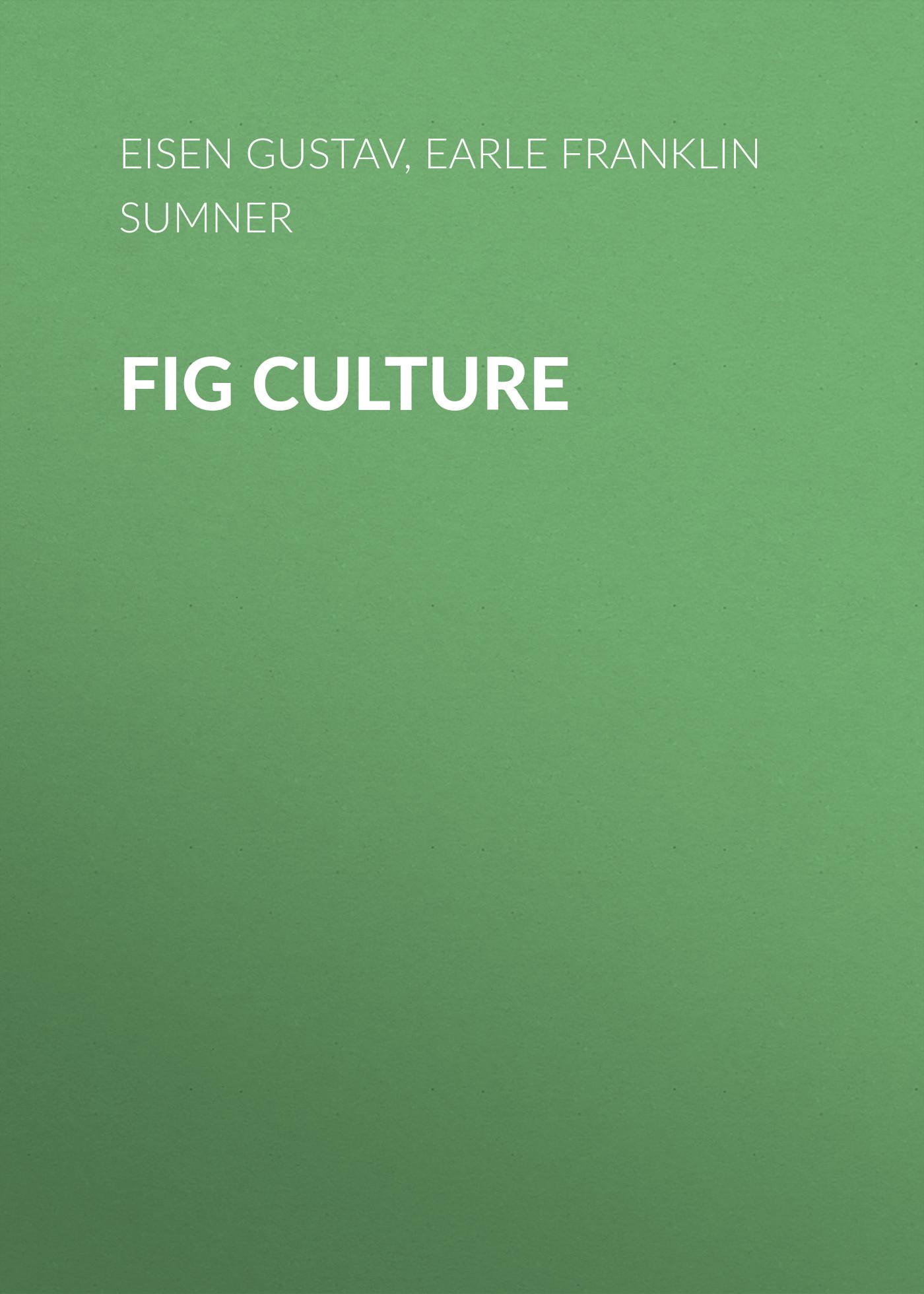 Earle Franklin Sumner Fig Culture conn iggulden fig tree