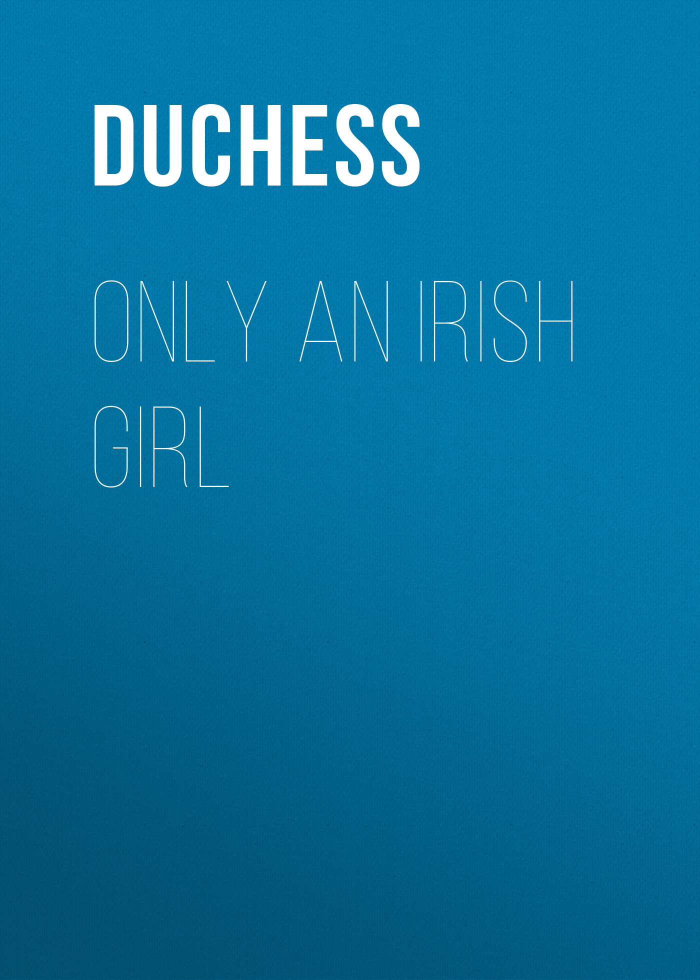 Duchess Only an Irish Girl