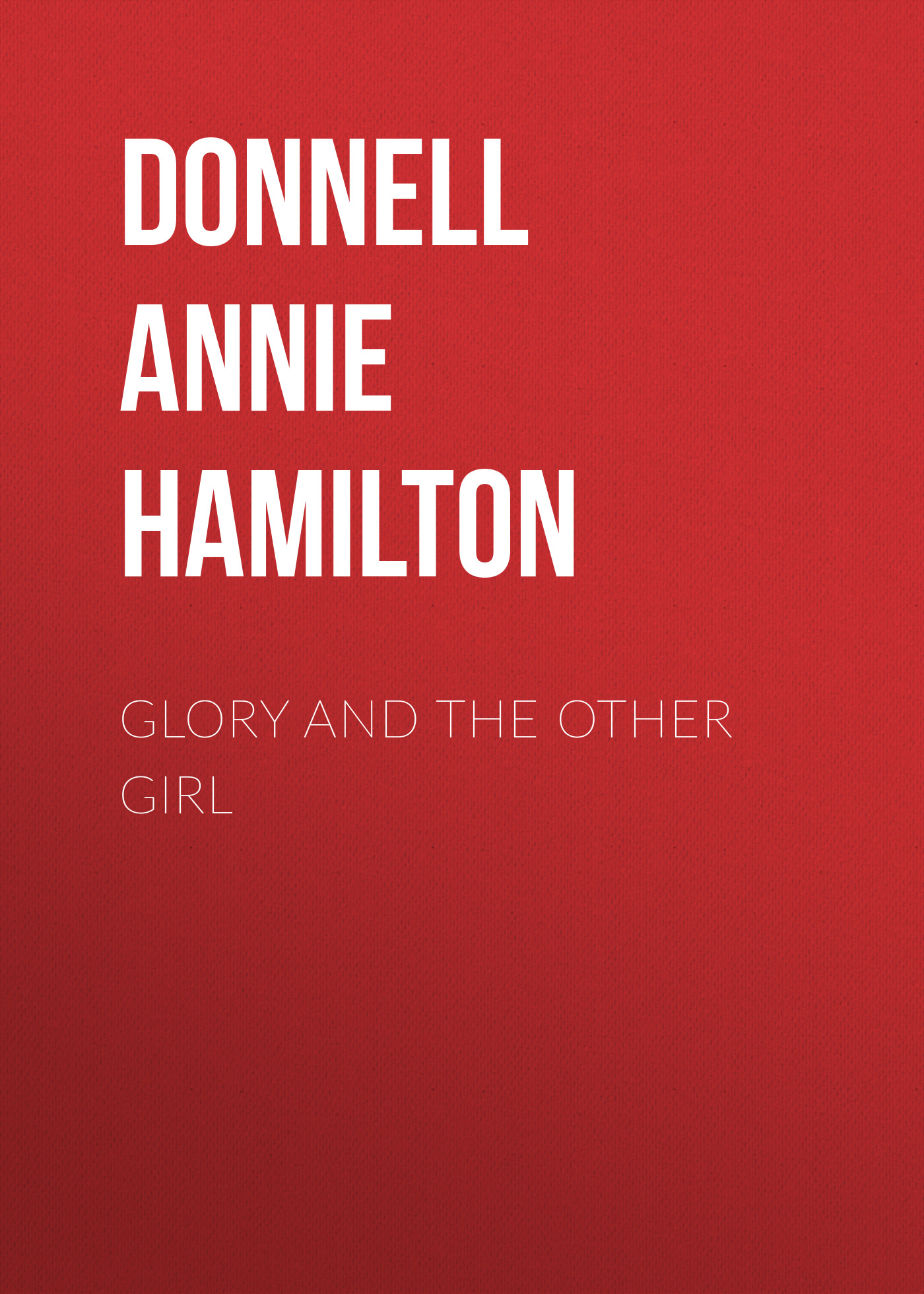 Donnell Annie Hamilton Glory and the Other Girl gold greed and glory