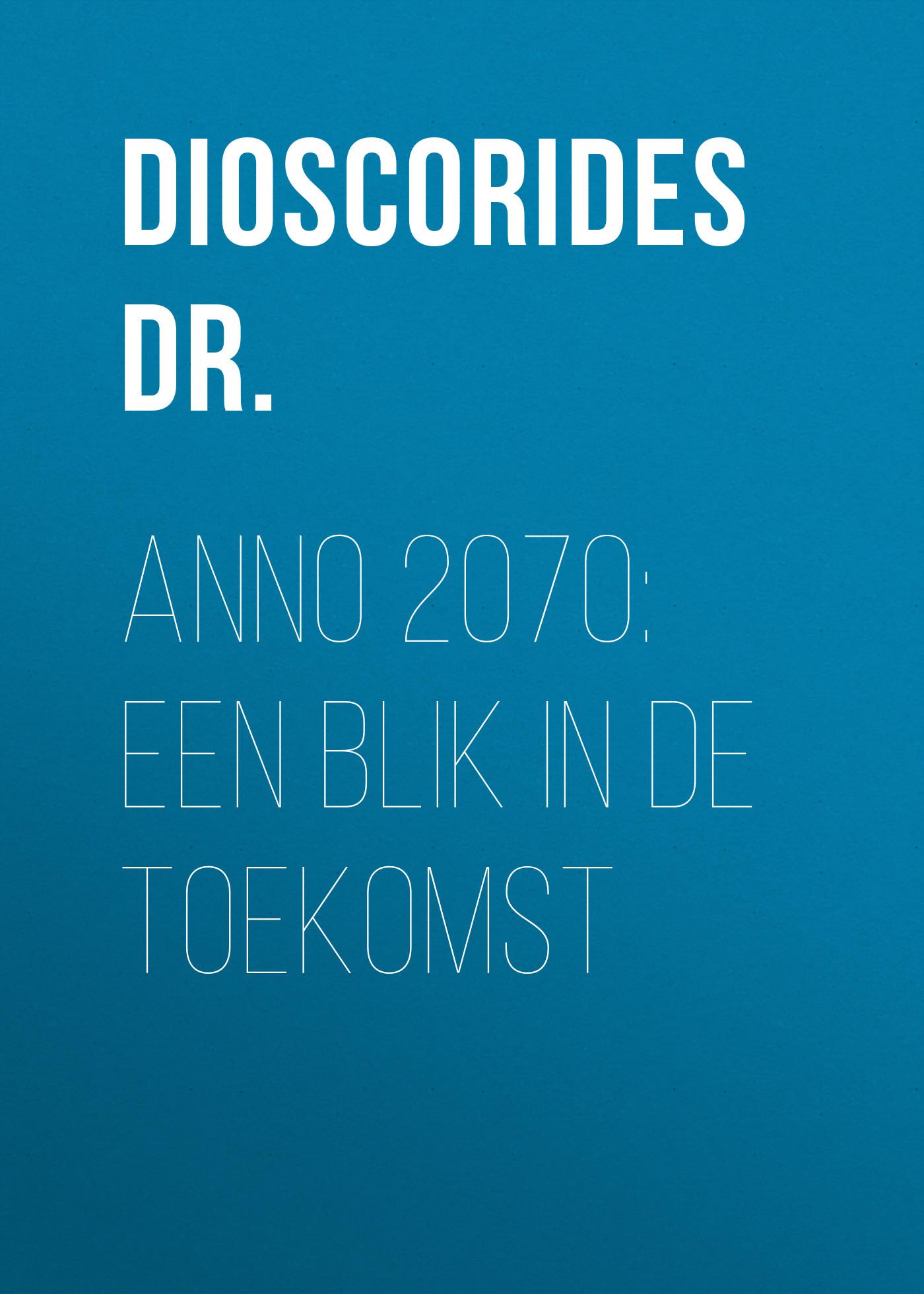 Dioscorides Dr. Anno 2070: Een blik in de toekomst