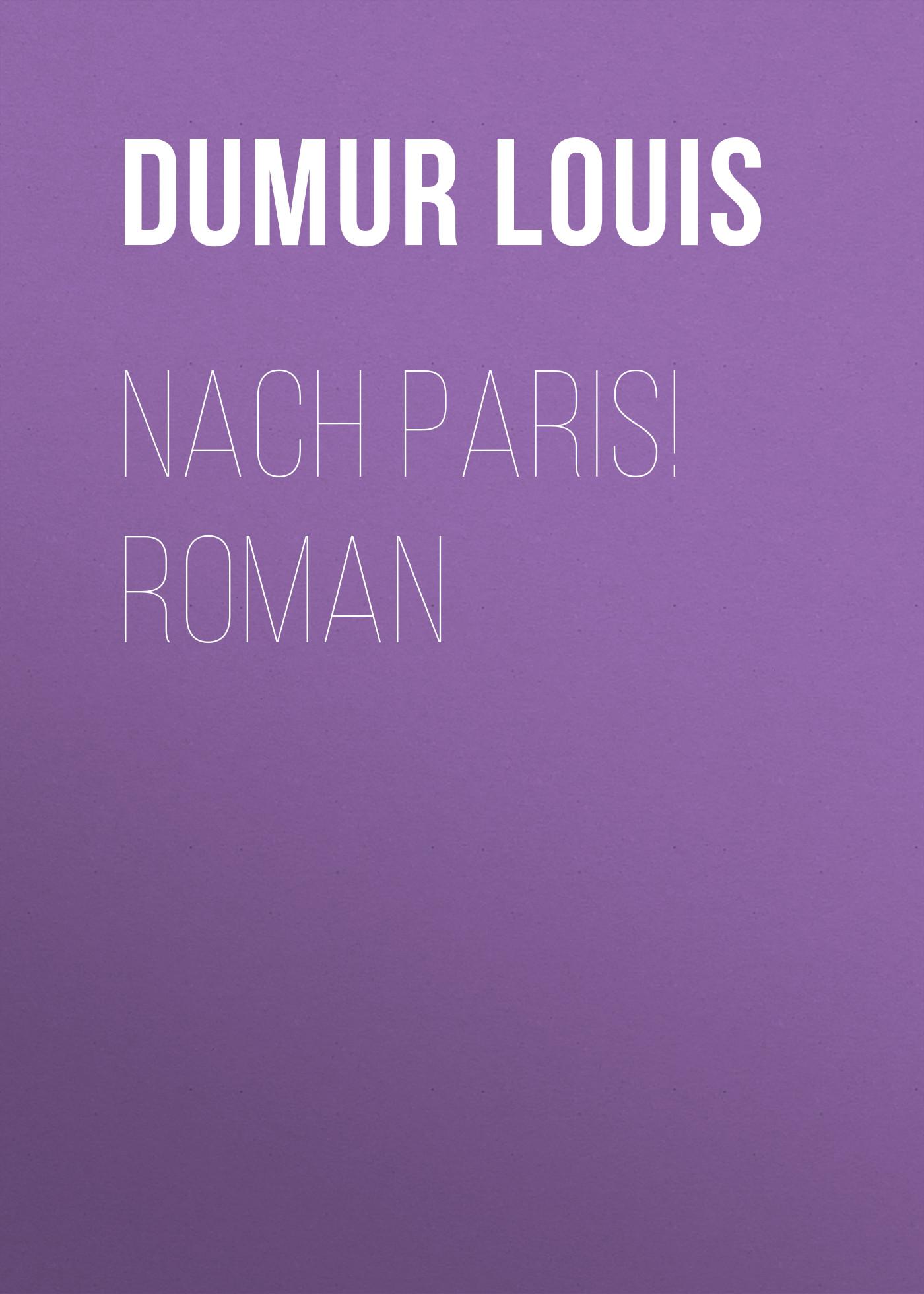 Dumur Louis Nach Paris! Roman nach dinner bell