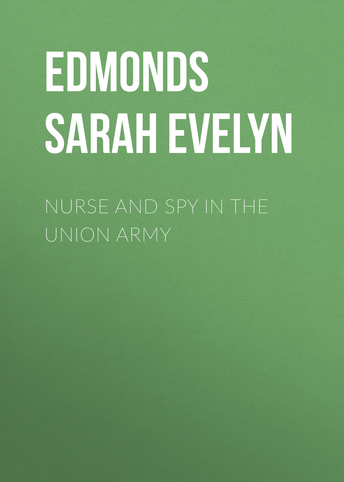 Edmonds Sarah Emma Evelyn Nurse and Spy in the Union Army красное боди emma xxl 3xl