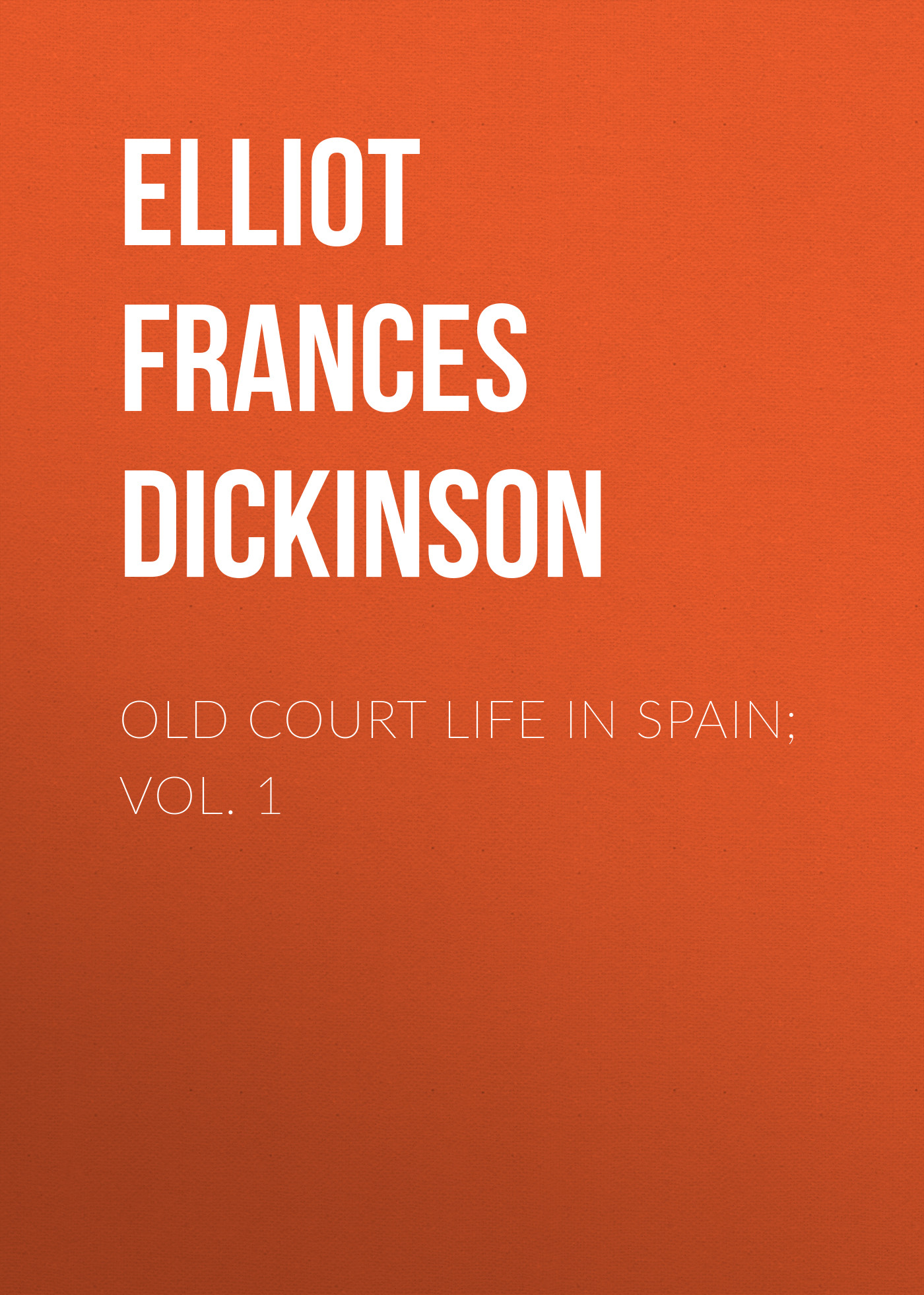 Elliot Frances Minto Dickinson Old Court Life in Spain; vol. 1 цена и фото