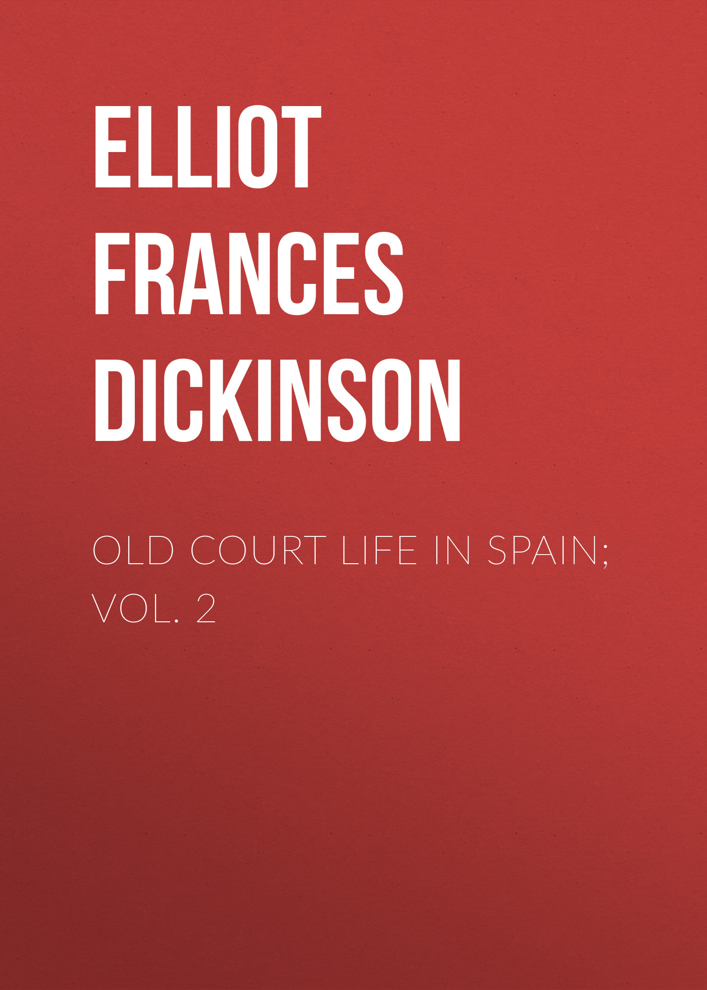 Elliot Frances Minto Dickinson Old Court Life in Spain; vol. 2 цена и фото