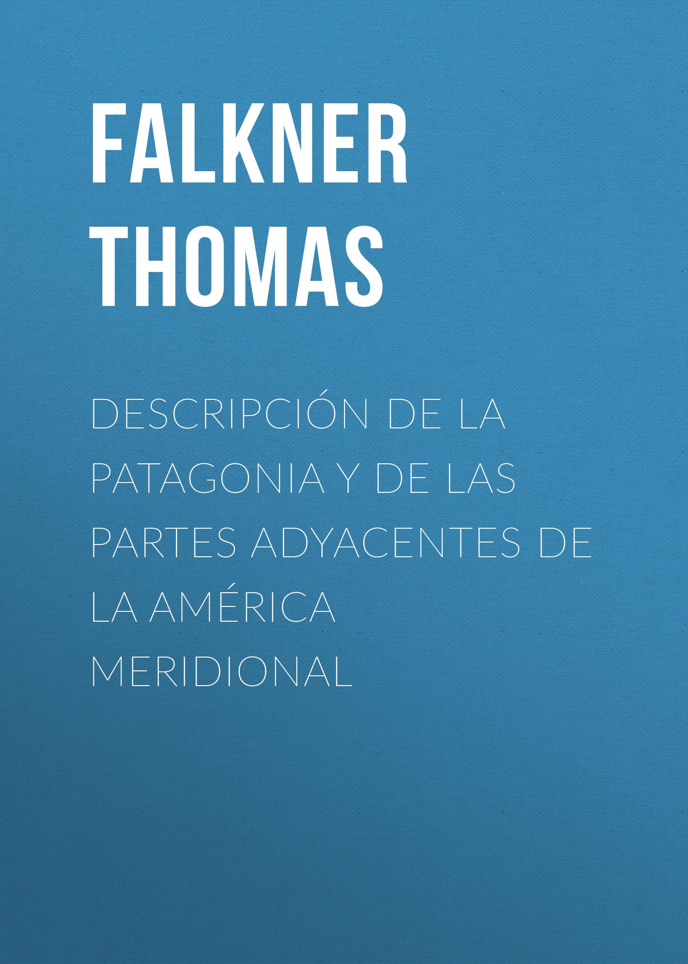 Falkner Thomas Descripción de la Patagonia y de las Partes Adyacentes de la América Meridional