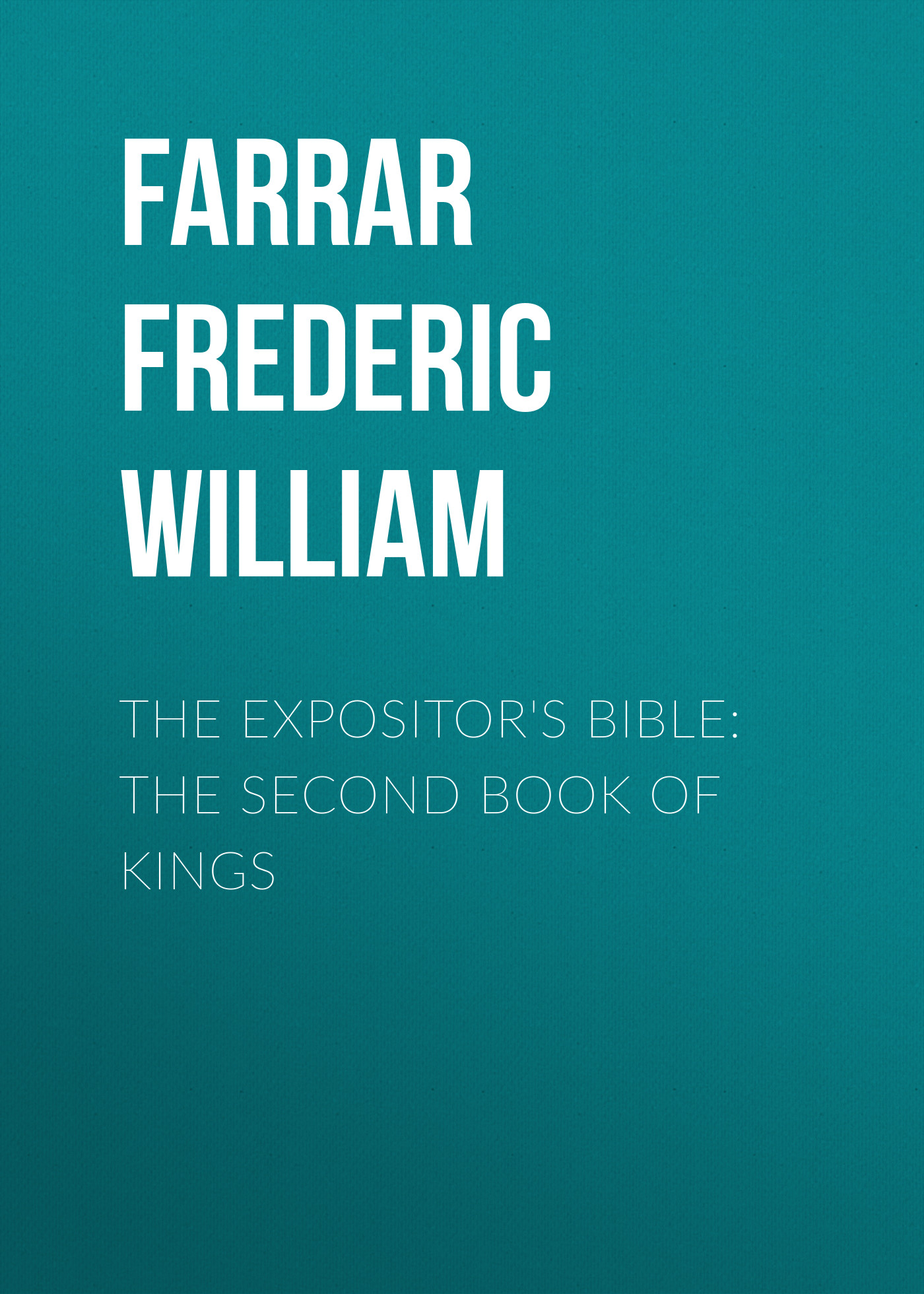 Farrar Frederic William The Expositor's Bible: The Second Book of Kings william h ukers all about coffee second edition