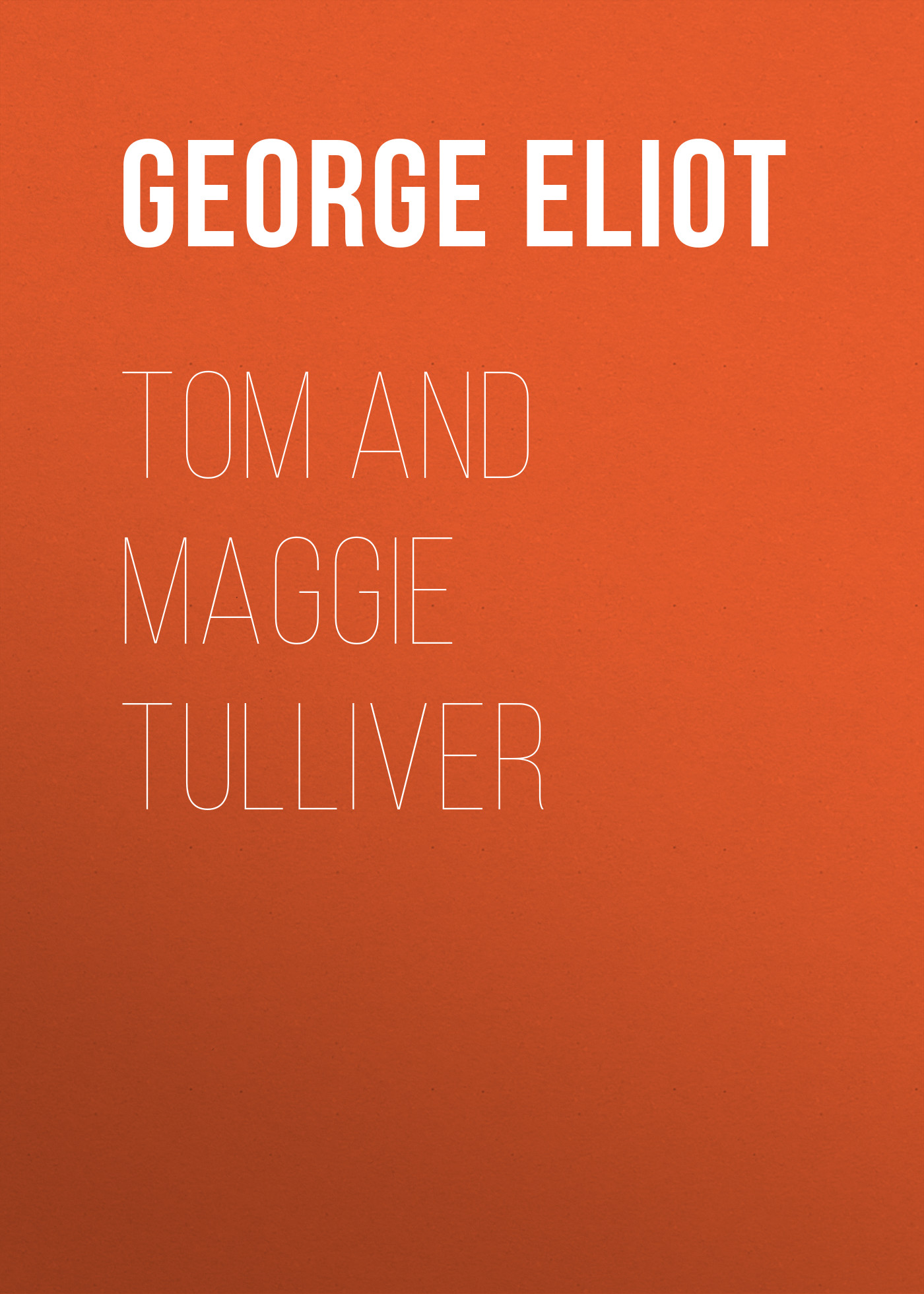 Джордж Элиот Tom and Maggie Tulliver джордж элиот daniel deronda