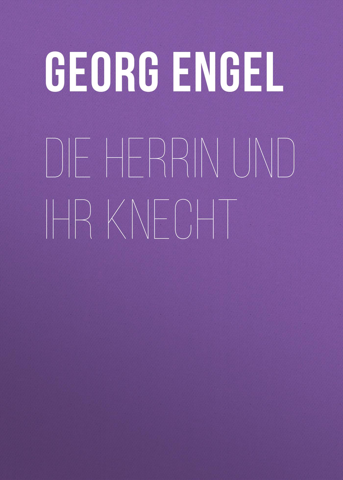 Georg Engel Die Herrin und ihr Knecht