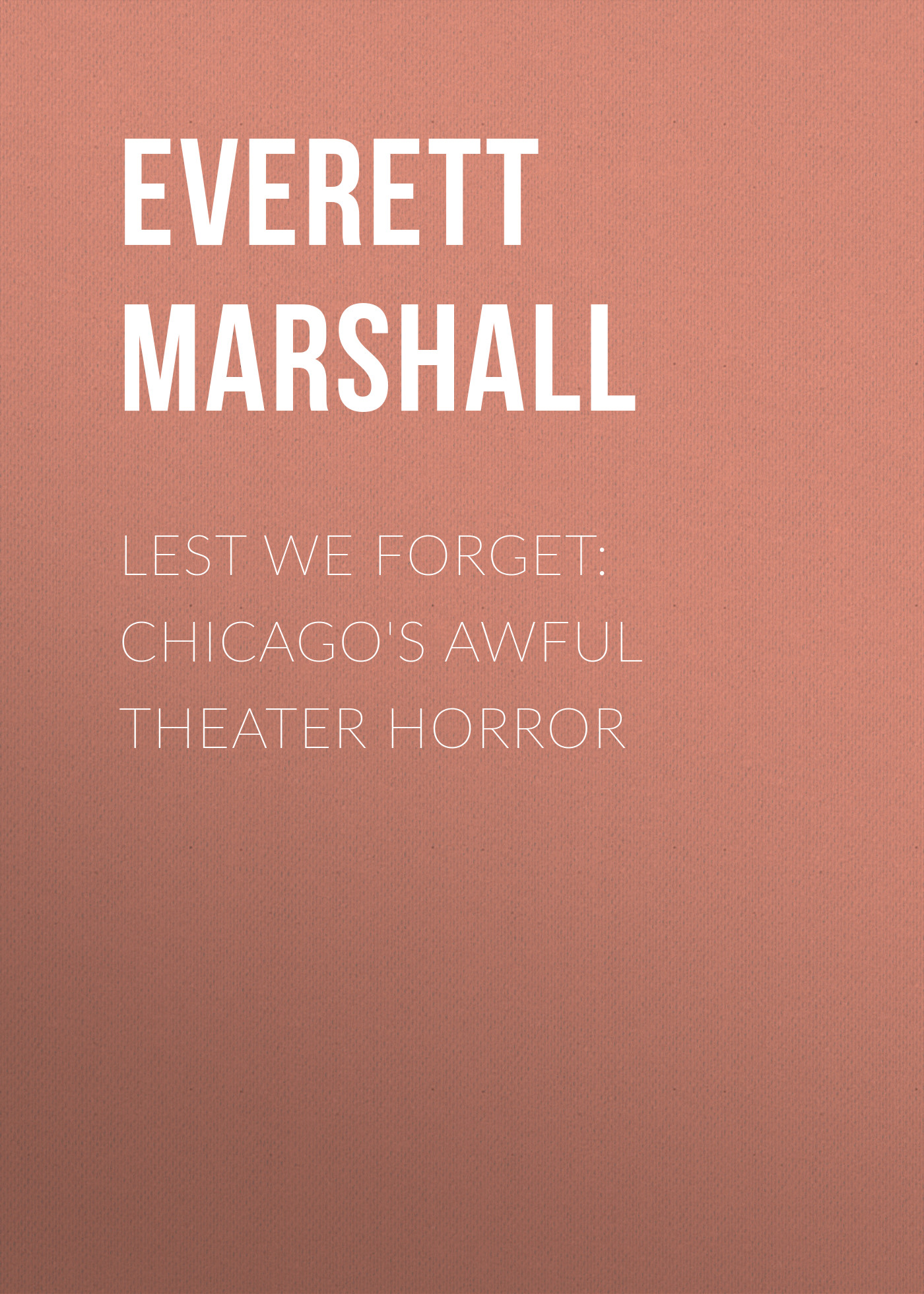 Everett Marshall Lest We Forget: Chicago's Awful Theater Horror awful auntie