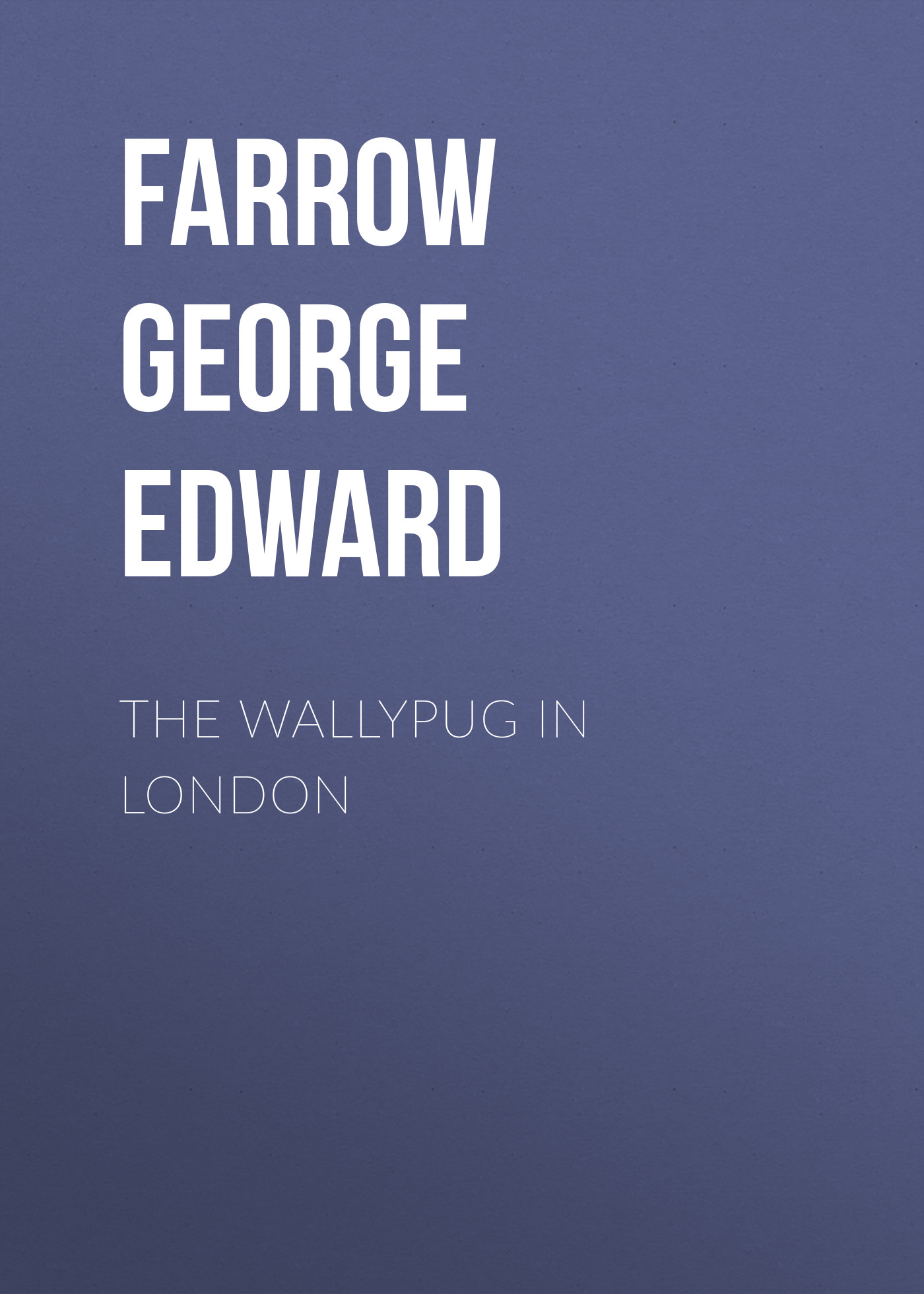 Farrow George Edward The Wallypug in London george billman edward novel therapeutic targets for antiarrhythmic drugs