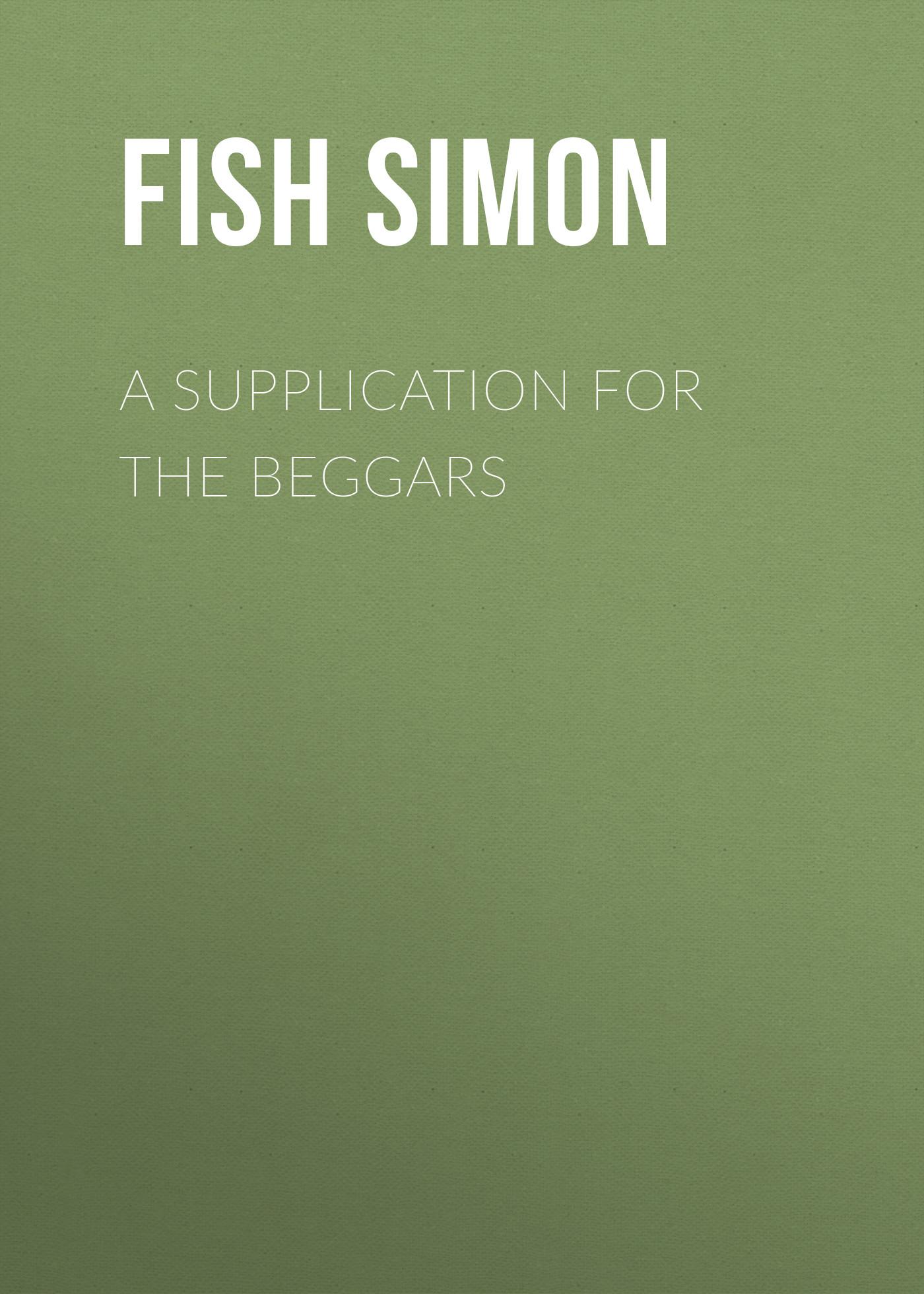 лучшая цена Fish Simon A Supplication for the Beggars