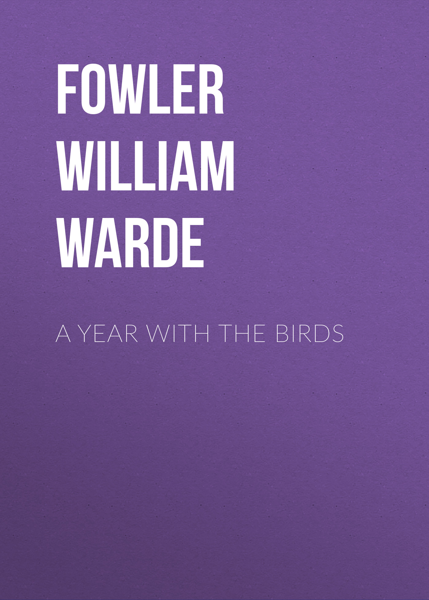 Fowler William Warde A Year with the Birds adam fowler nosql for dummies