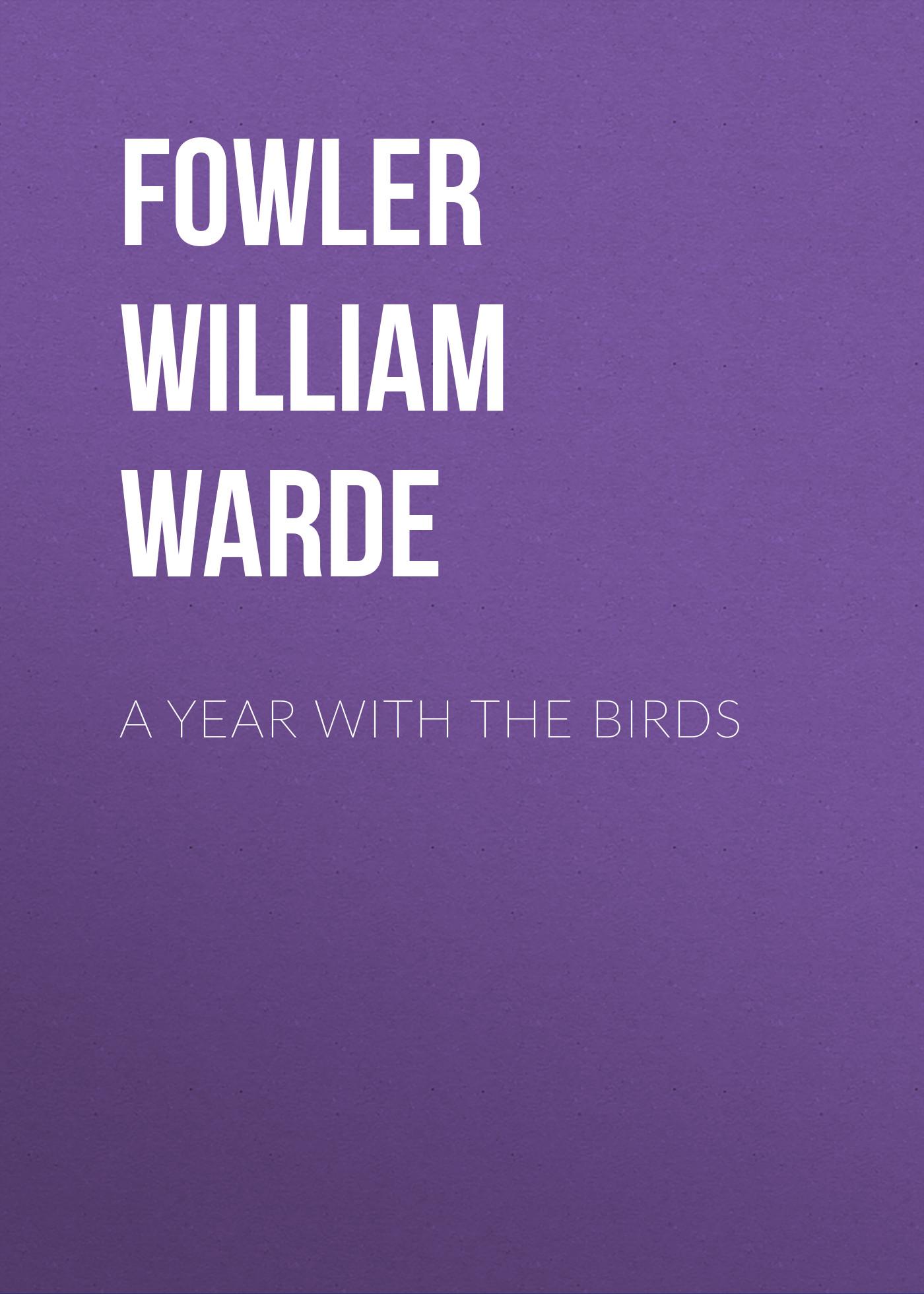 лучшая цена Fowler William Warde A Year with the Birds