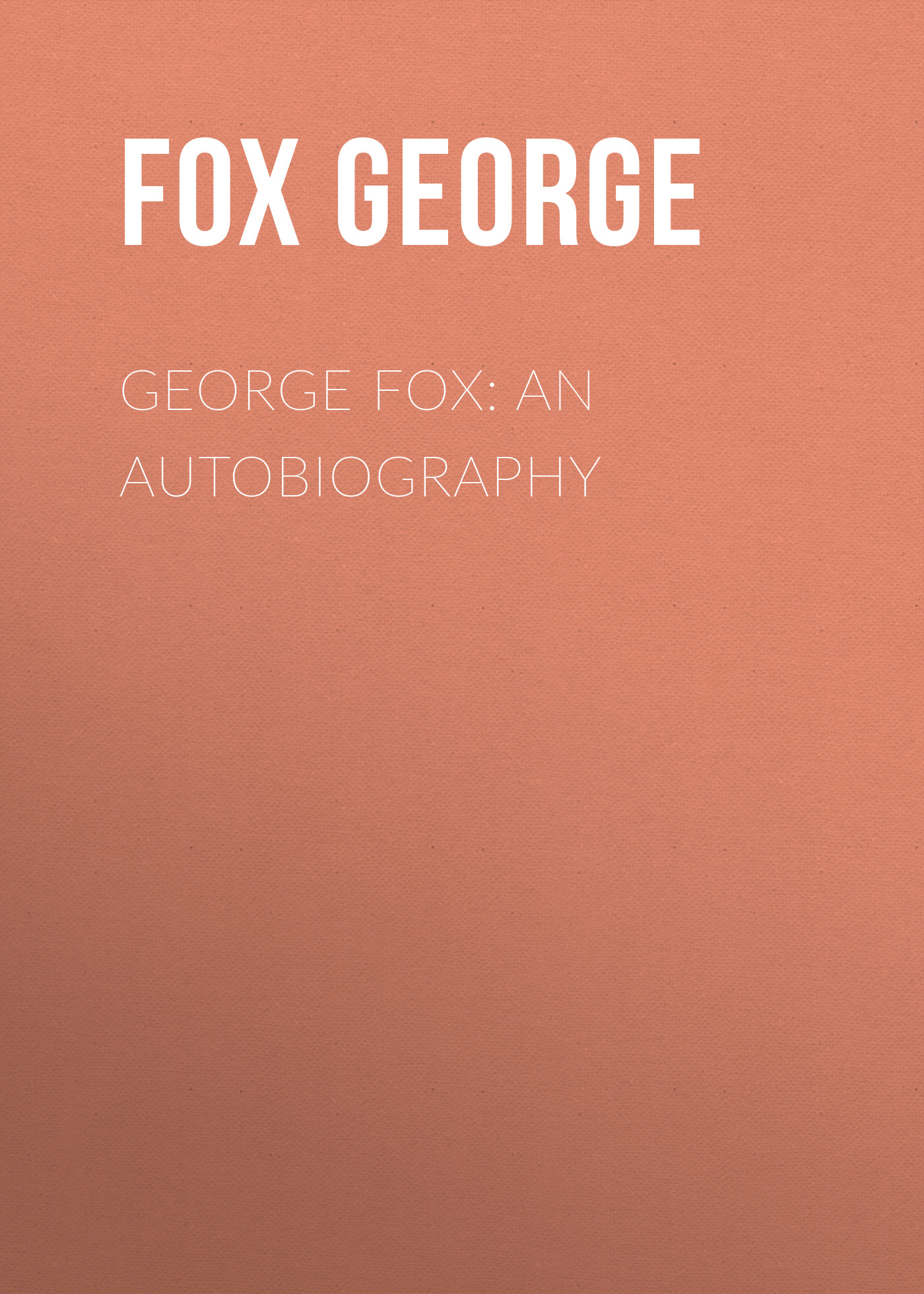 Fox George  : An Autobiography
