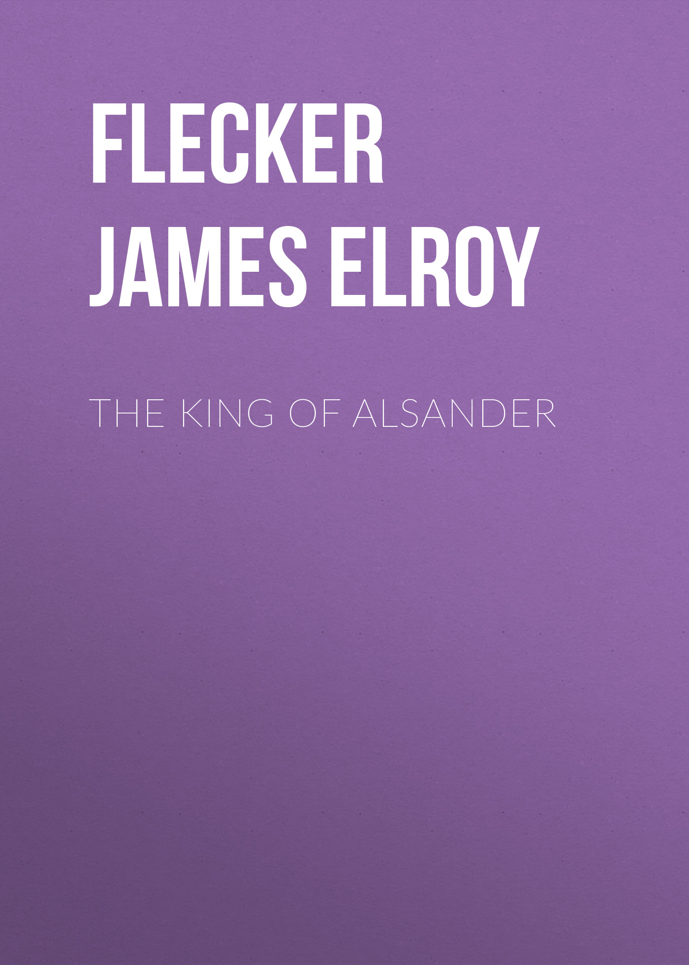Flecker James Elroy The King of Alsander king james nkum power of sex for singles