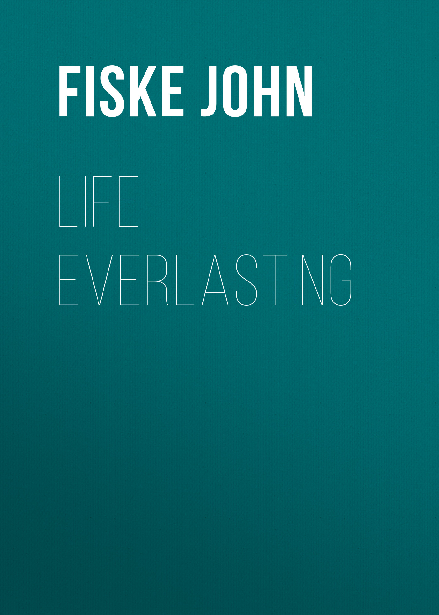 Fiske John Life Everlasting buckstone john baldwin single life