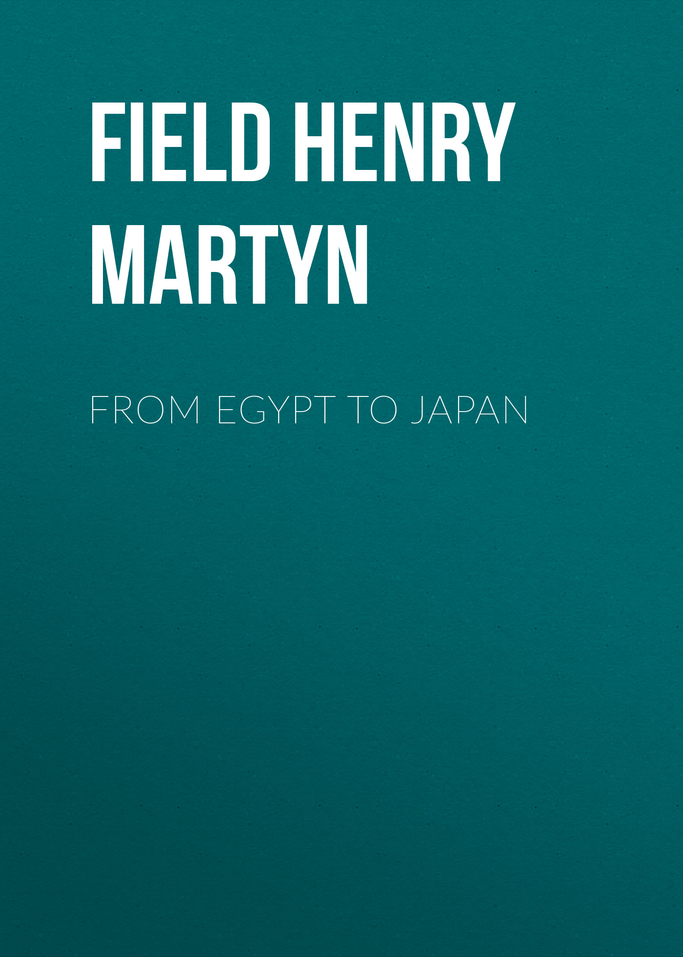 Field Henry Martyn From Egypt to Japan from field to fork