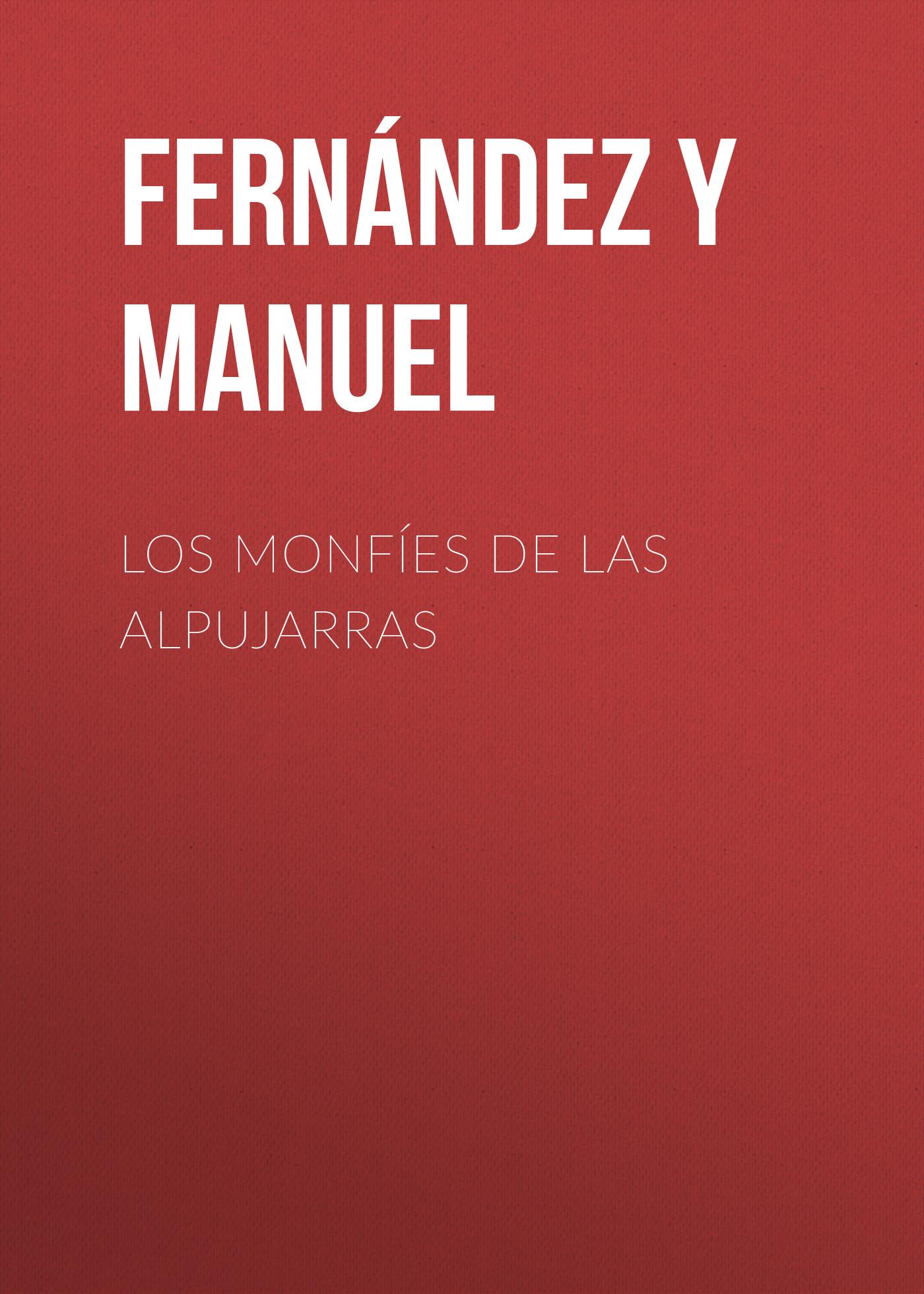 Fernández y González Manuel Los monfíes de las Alpujarras fernández y gonzález manuel el cocinero de su majestad memorias del tiempo de felipe iii