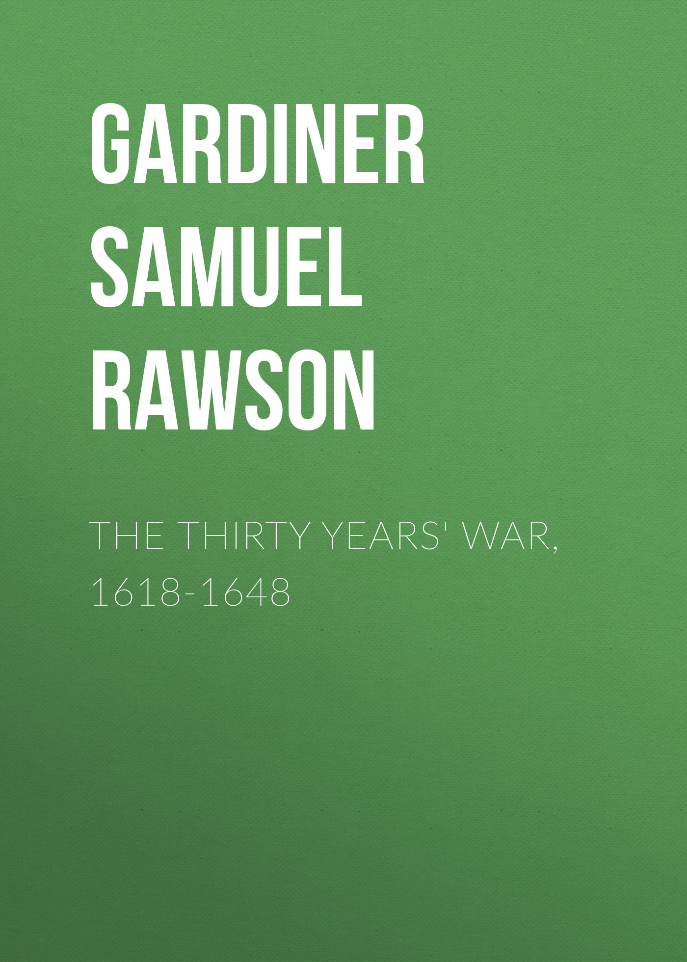 Gardiner Samuel Rawson The Thirty Years' War, 1618-1648 eva woods the thirty list