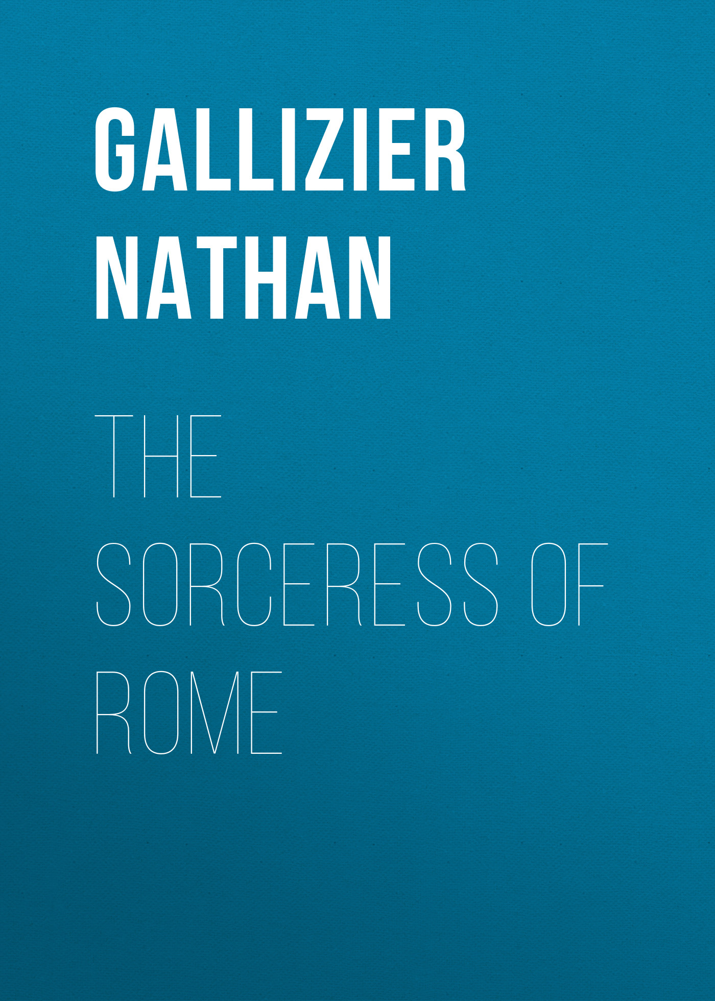 Gallizier Nathan The Sorceress of Rome