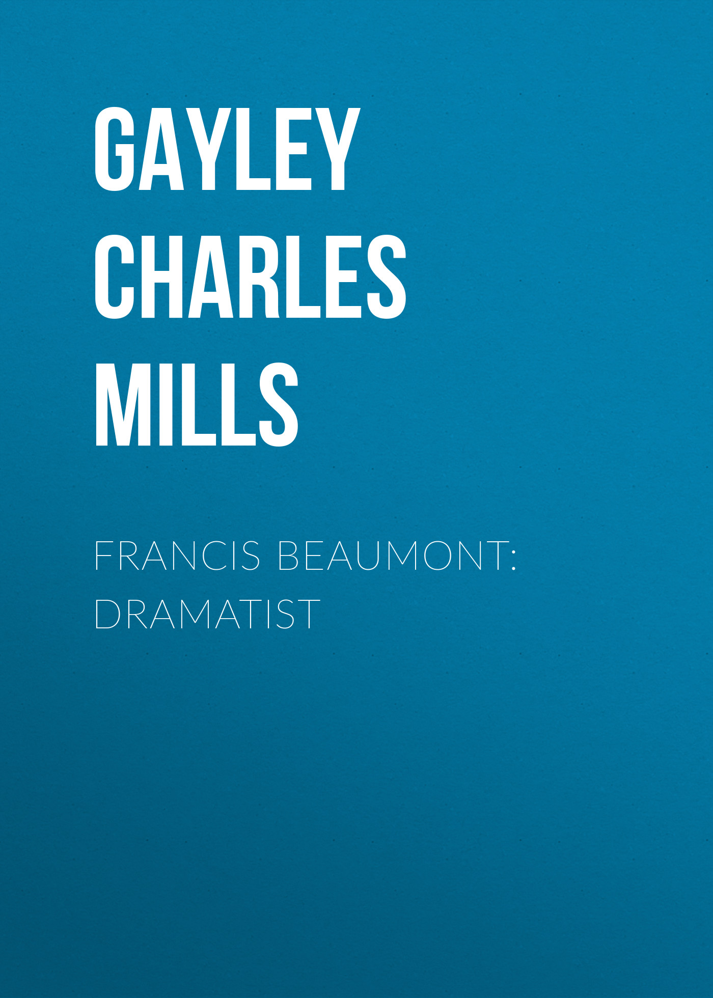 Gayley Charles Mills Francis Beaumont: Dramatist hidesign business beaumont 01