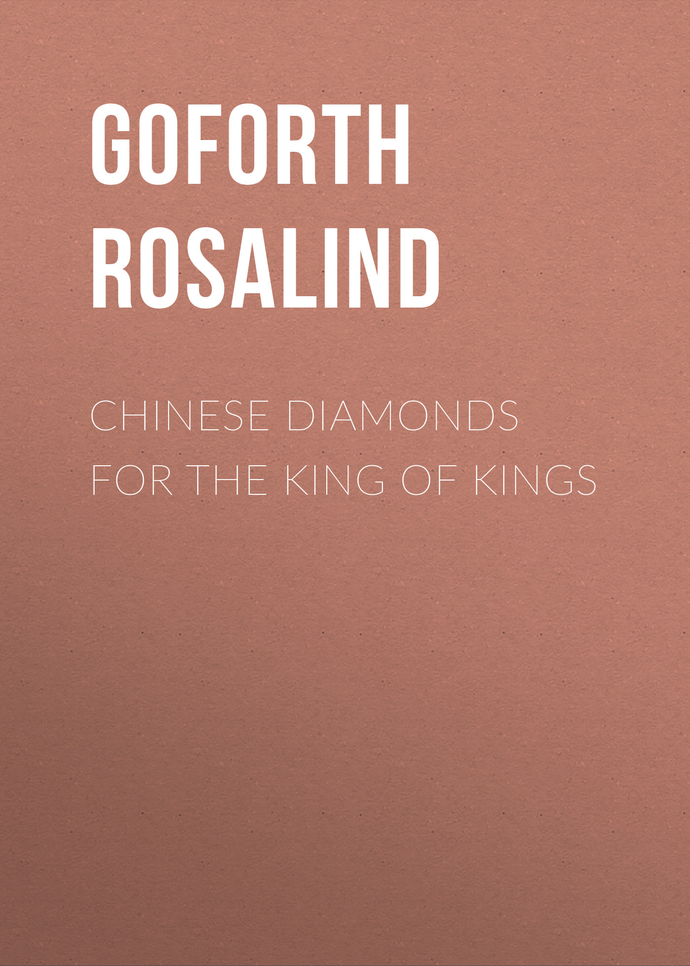 Goforth Rosalind Chinese Diamonds for the King of Kings simon tolkien the king of diamonds