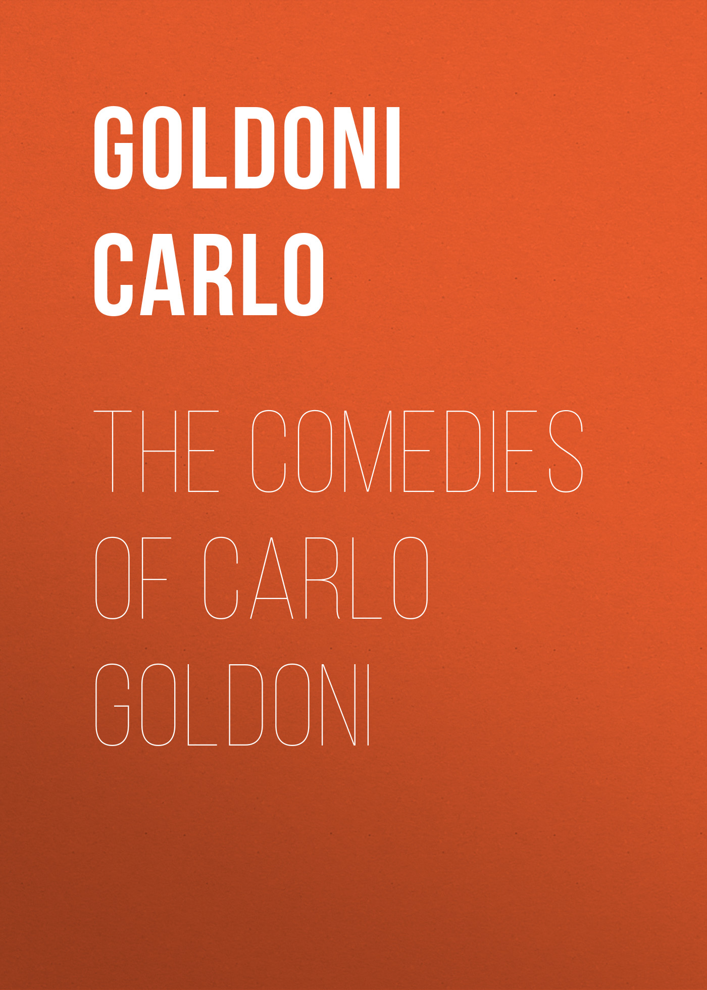 Goldoni Carlo The Comedies of Carlo Goldoni the comedies of william congreve