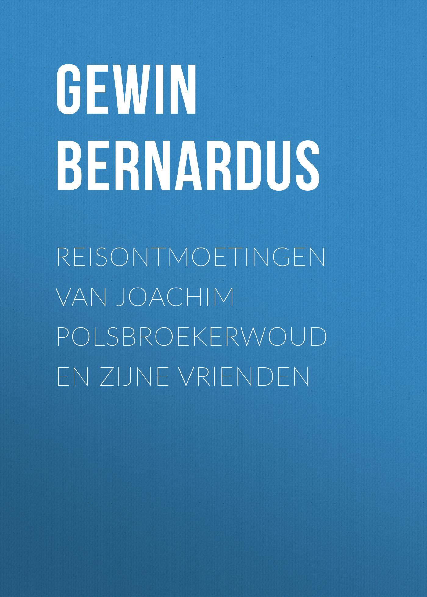 Gewin Bernardus Reisontmoetingen van Joachim Polsbroekerwoud en zijne Vrienden allan francis het eiland vlieland en zijne bewoners
