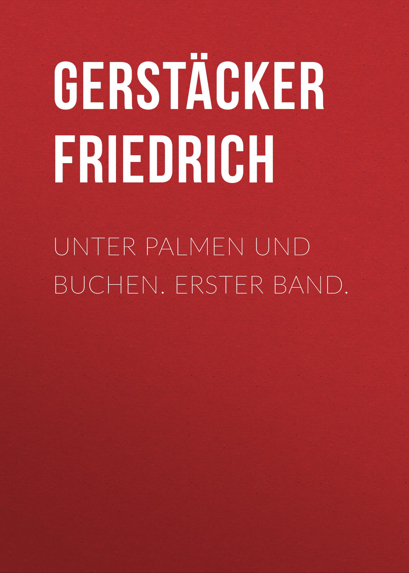Gerstäcker Friedrich Unter Palmen und Buchen. Erster Band.