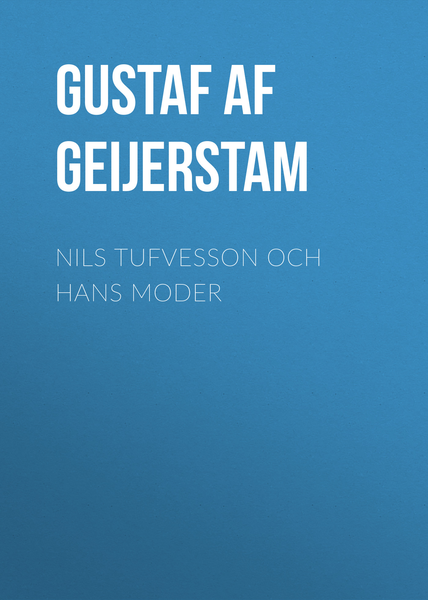 Gustaf af Geijerstam Nils Tufvesson och hans moder hans