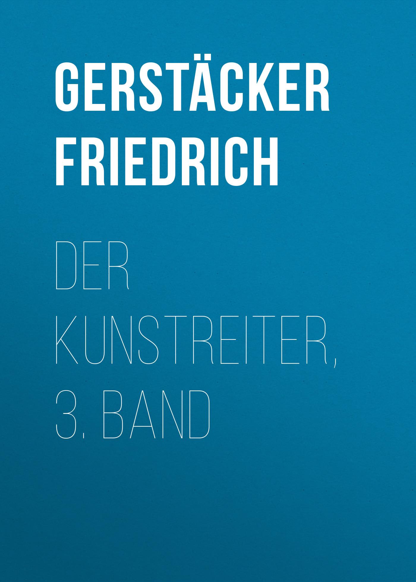 Gerstäcker Friedrich Der Kunstreiter, 3. Band friedrich august carus der psychologie 1 band