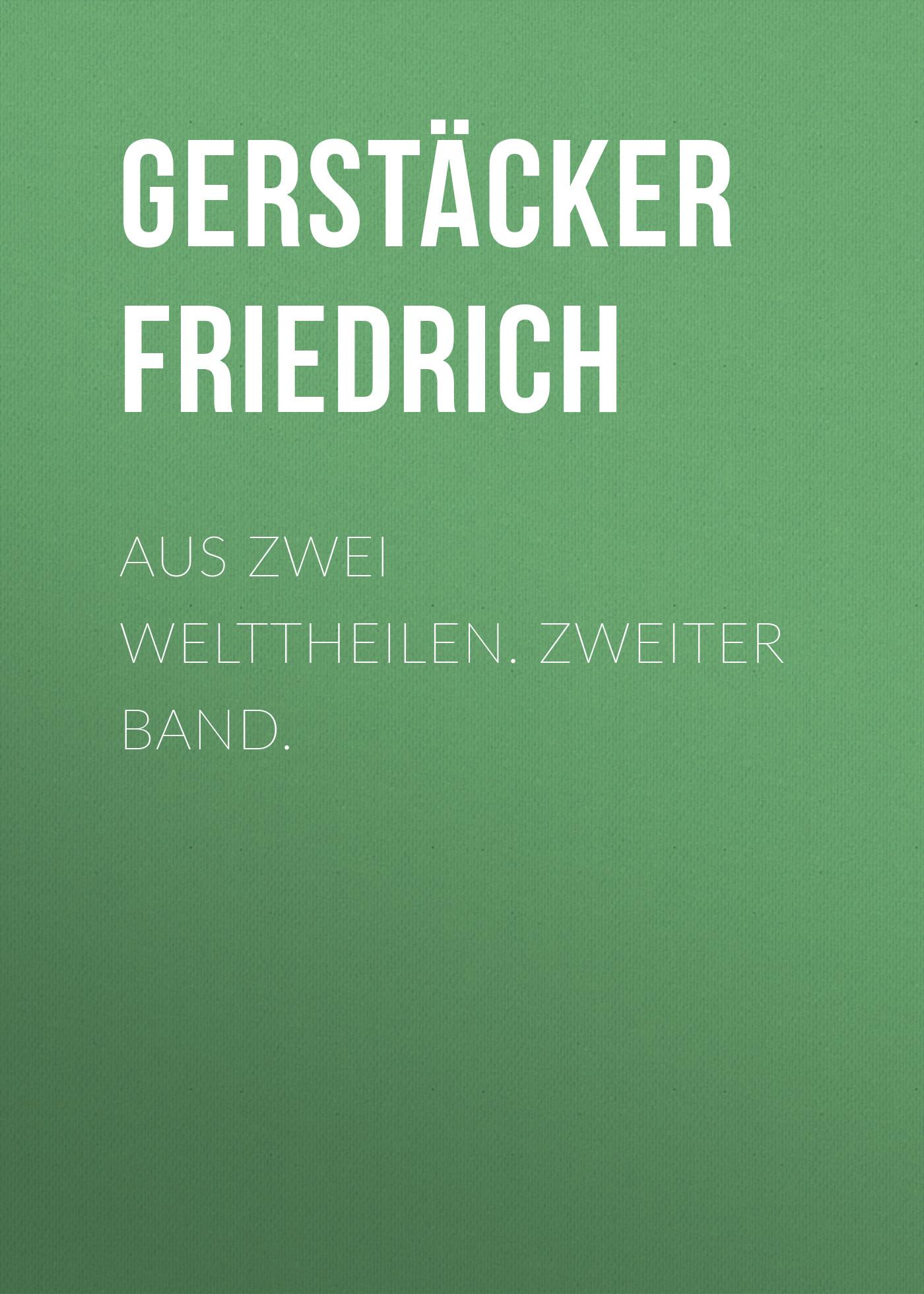 Gerstäcker Friedrich Aus zwei Welttheilen. Zweiter Band. gerstäcker friedrich amerikanische wald und strombilder zweiter band