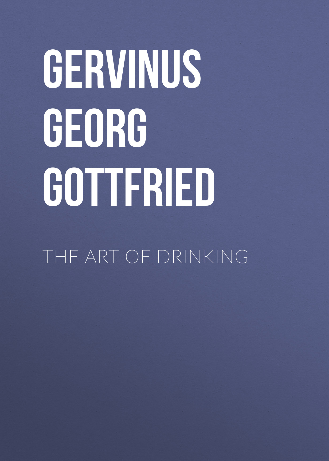 Gervinus Georg Gottfried The Art of Drinking
