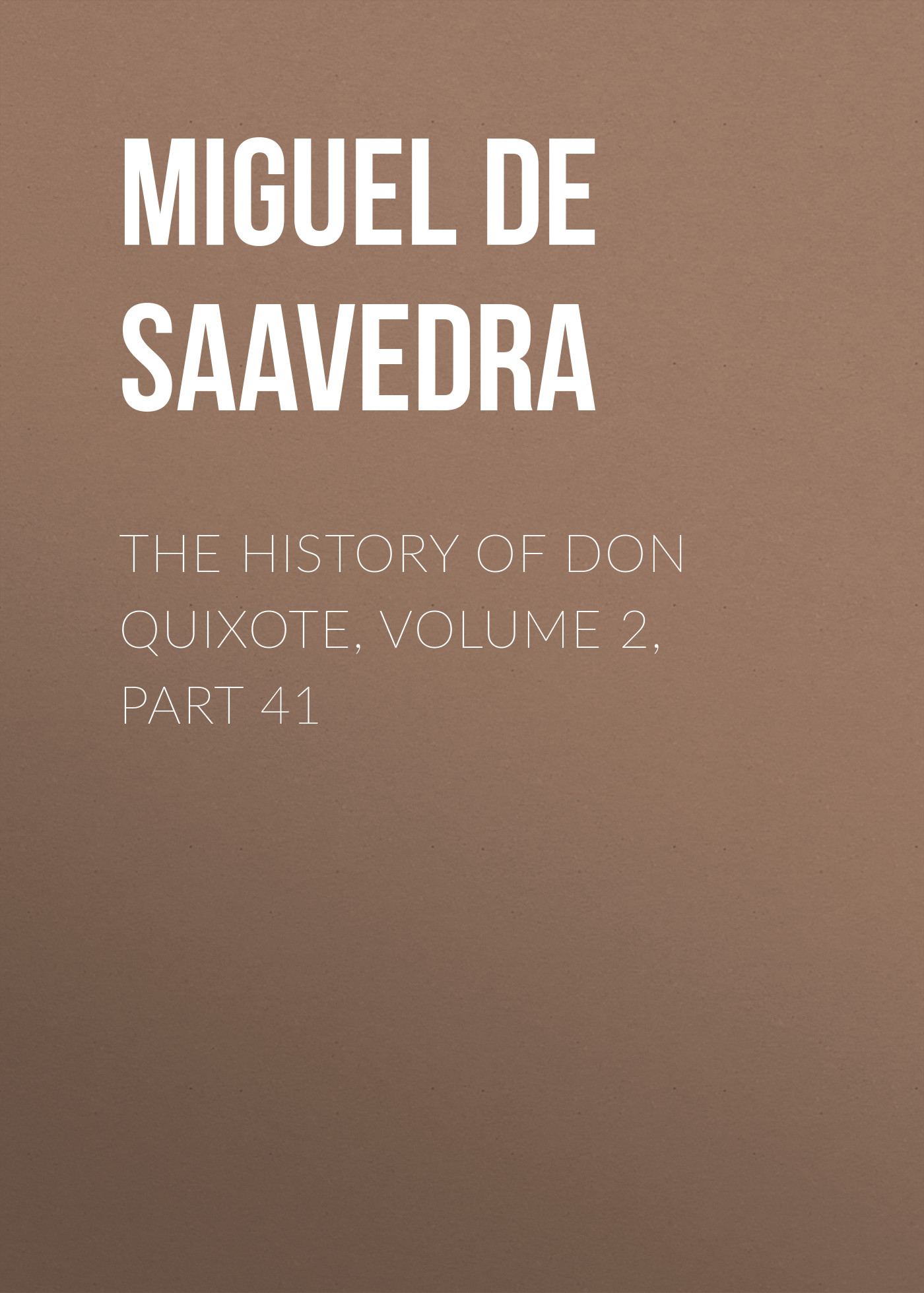 Мигель де Сервантес Сааведра The History of Don Quixote, Volume 2, Part 41 don quixote