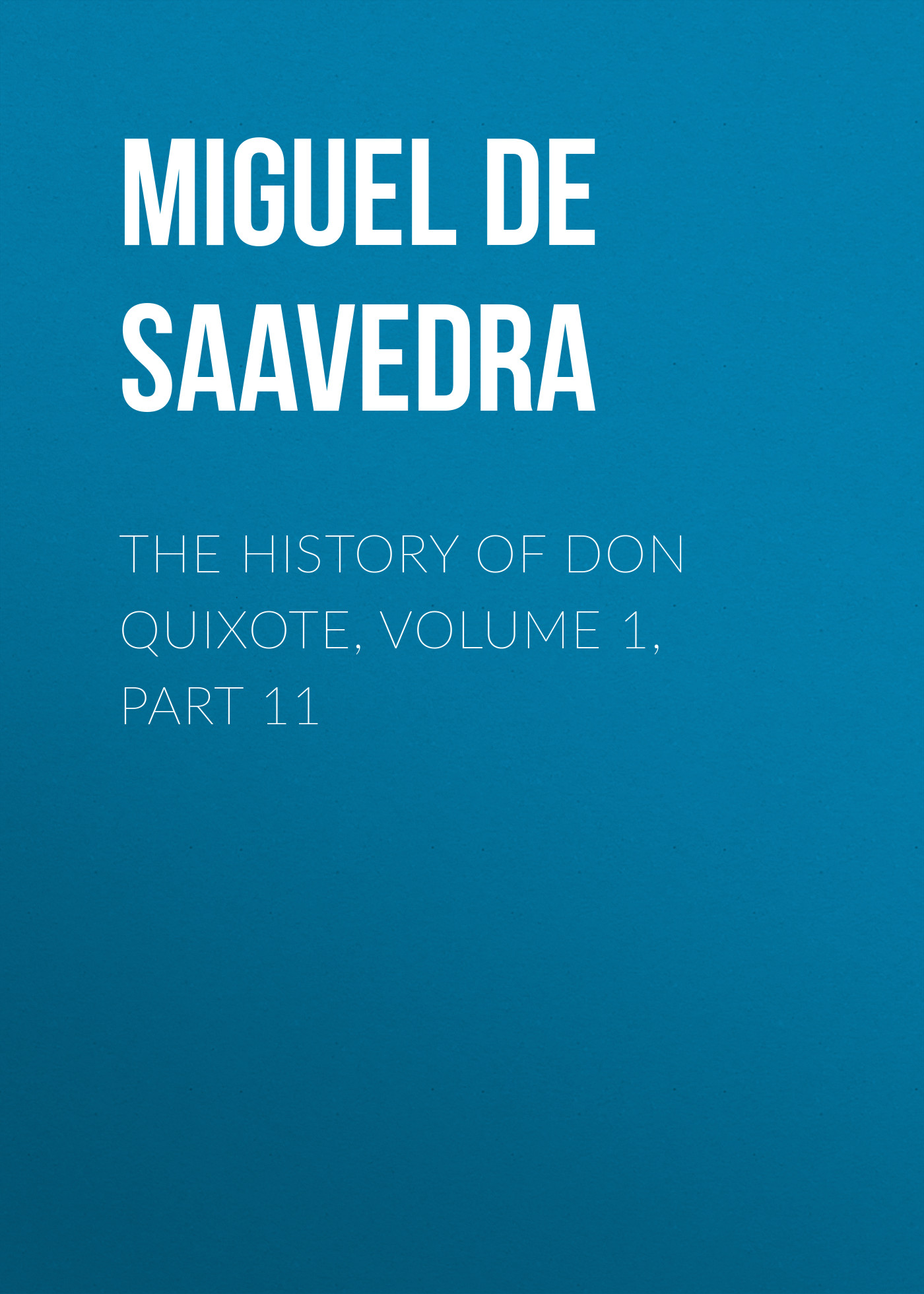 Мигель де Сервантес Сааведра The History of Don Quixote, Volume 1, Part 11 g l shumway history of western nebraska and its people volume 3 part 1
