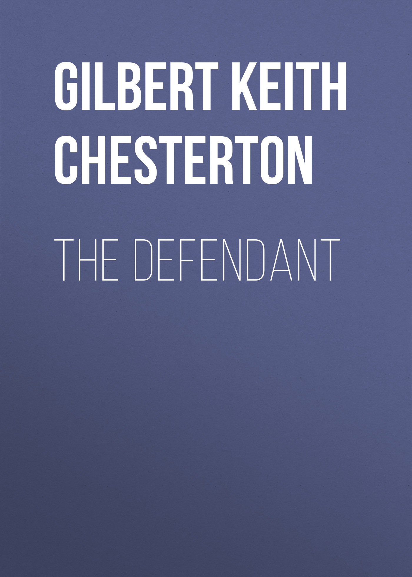 Gilbert Keith Chesterton The Defendant gilbert keith chesterton the ball and the cross