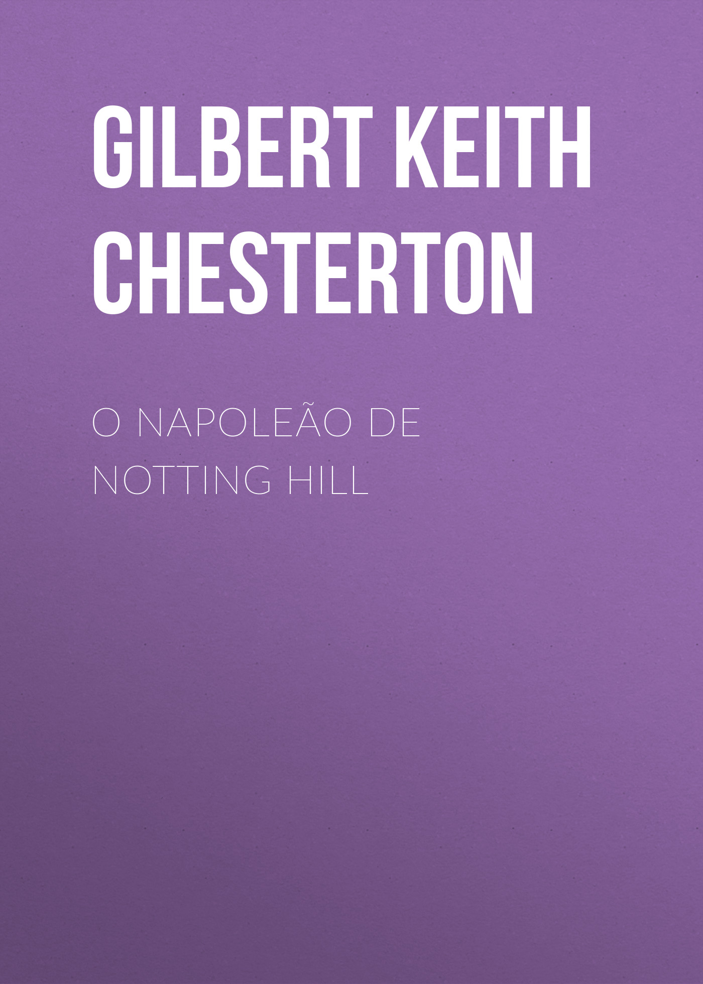 Gilbert Keith Chesterton O Napoleão de Notting Hill g k chesterton the napoleon of notting hill