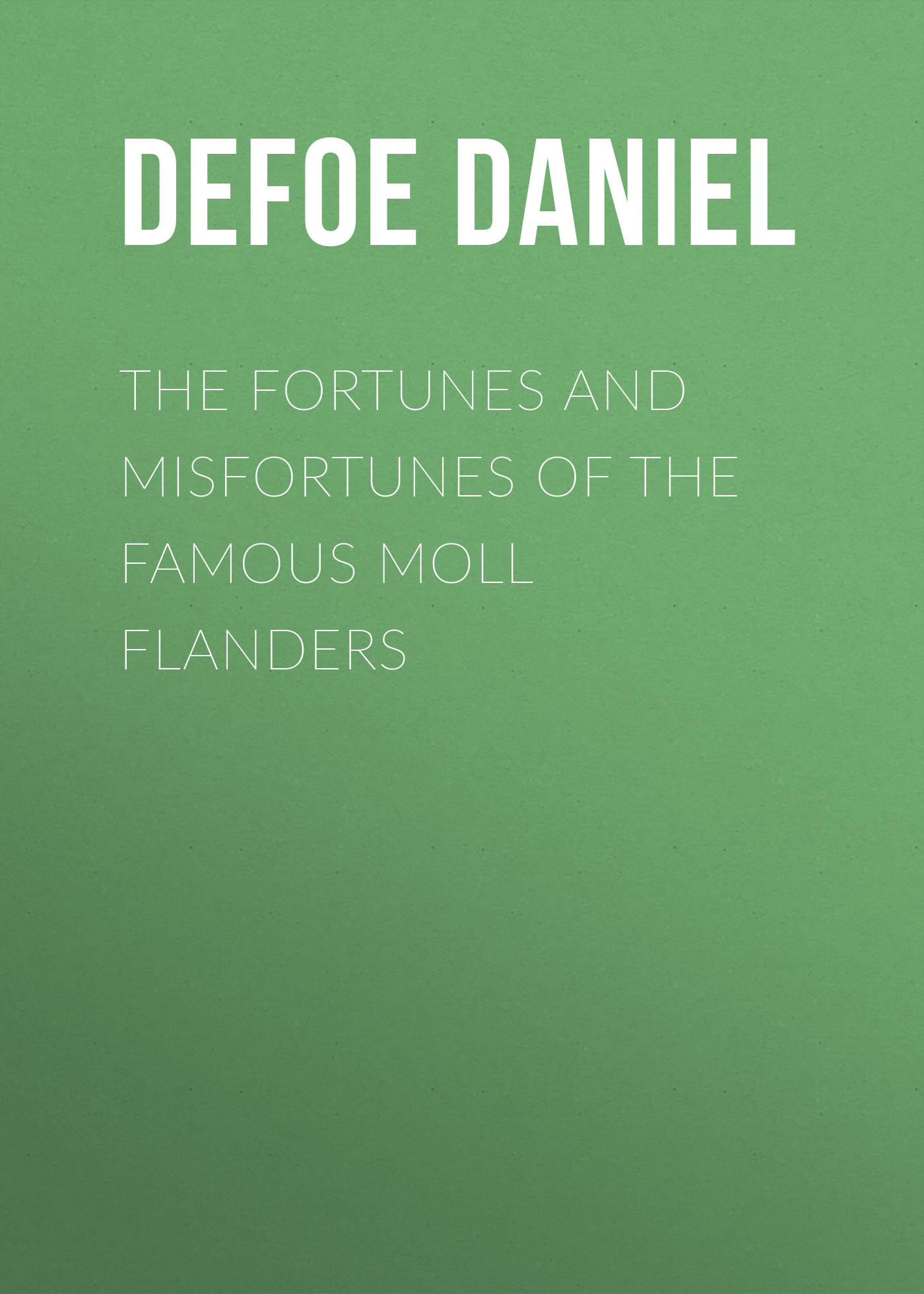 Даниэль Дефо The Fortunes and Misfortunes of the Famous Moll Flanders defoe daniel moll flanders