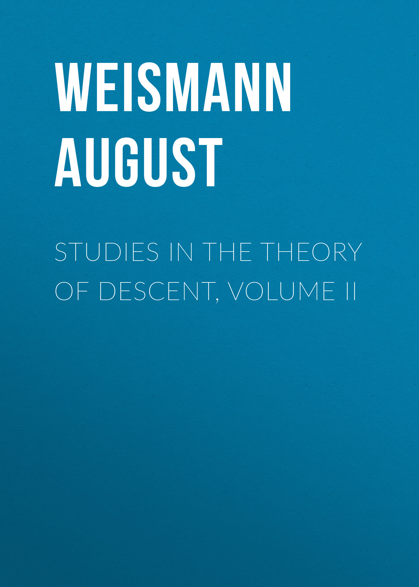 Weismann August Studies in the Theory of Descent, Volume II studies in business cycle theory paper