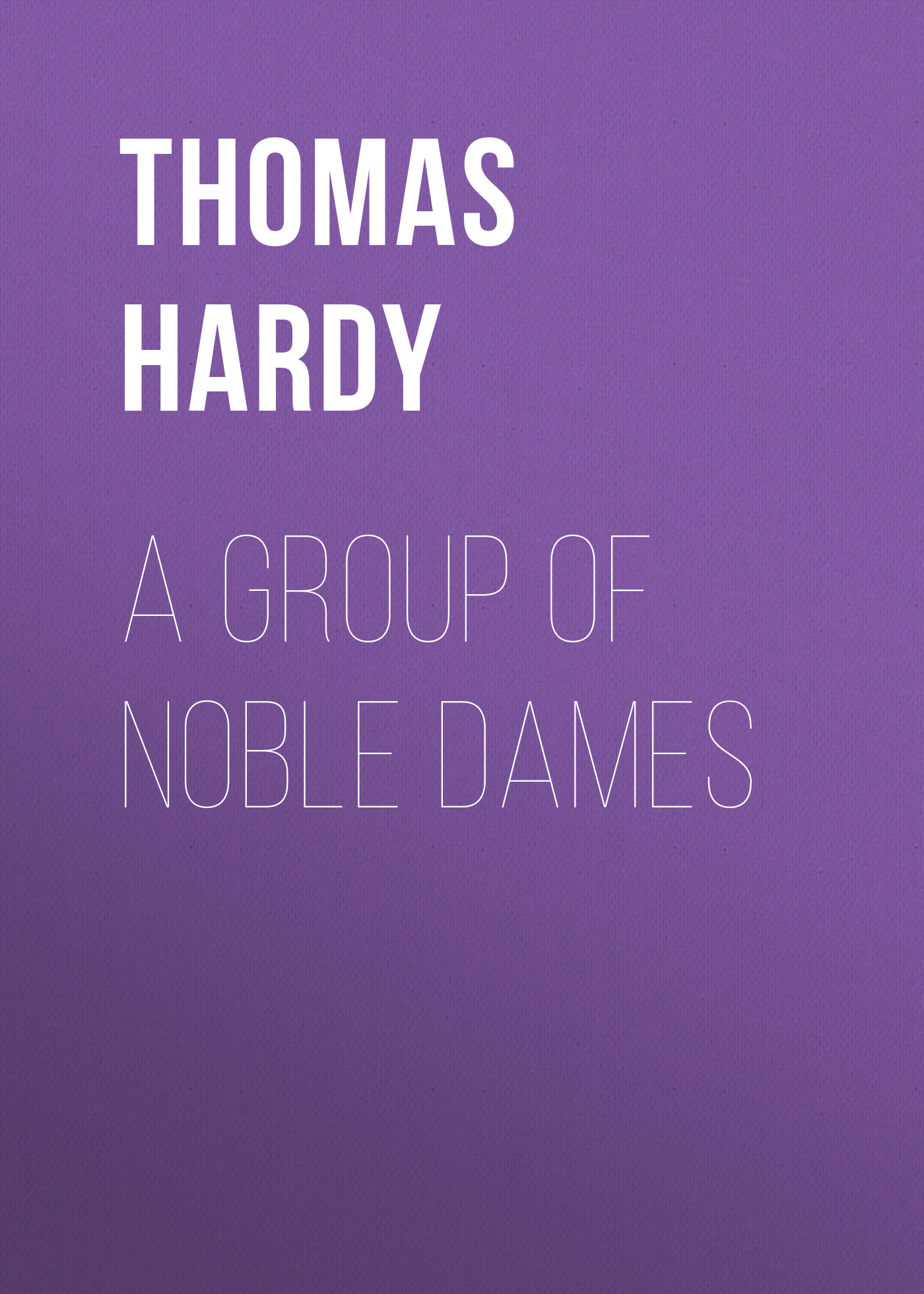 Thomas Hardy A Group of Noble Dames
